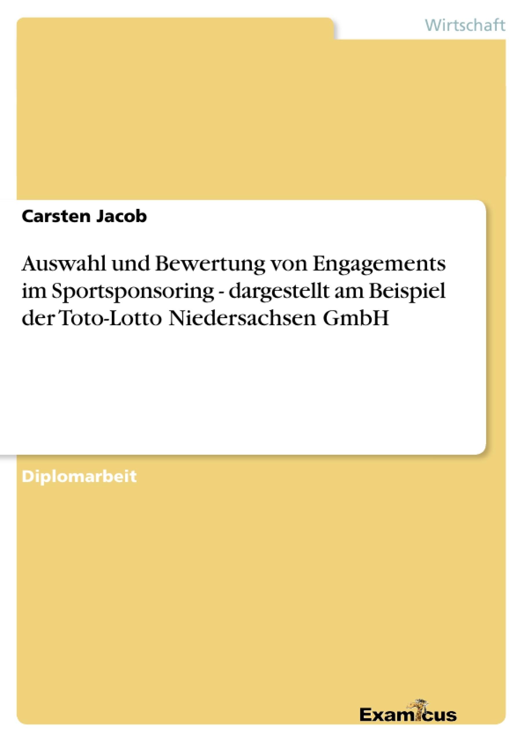 Titel: Auswahl und Bewertung von Engagements im Sportsponsoring  - dargestellt am Beispiel der Toto-Lotto Niedersachsen GmbH