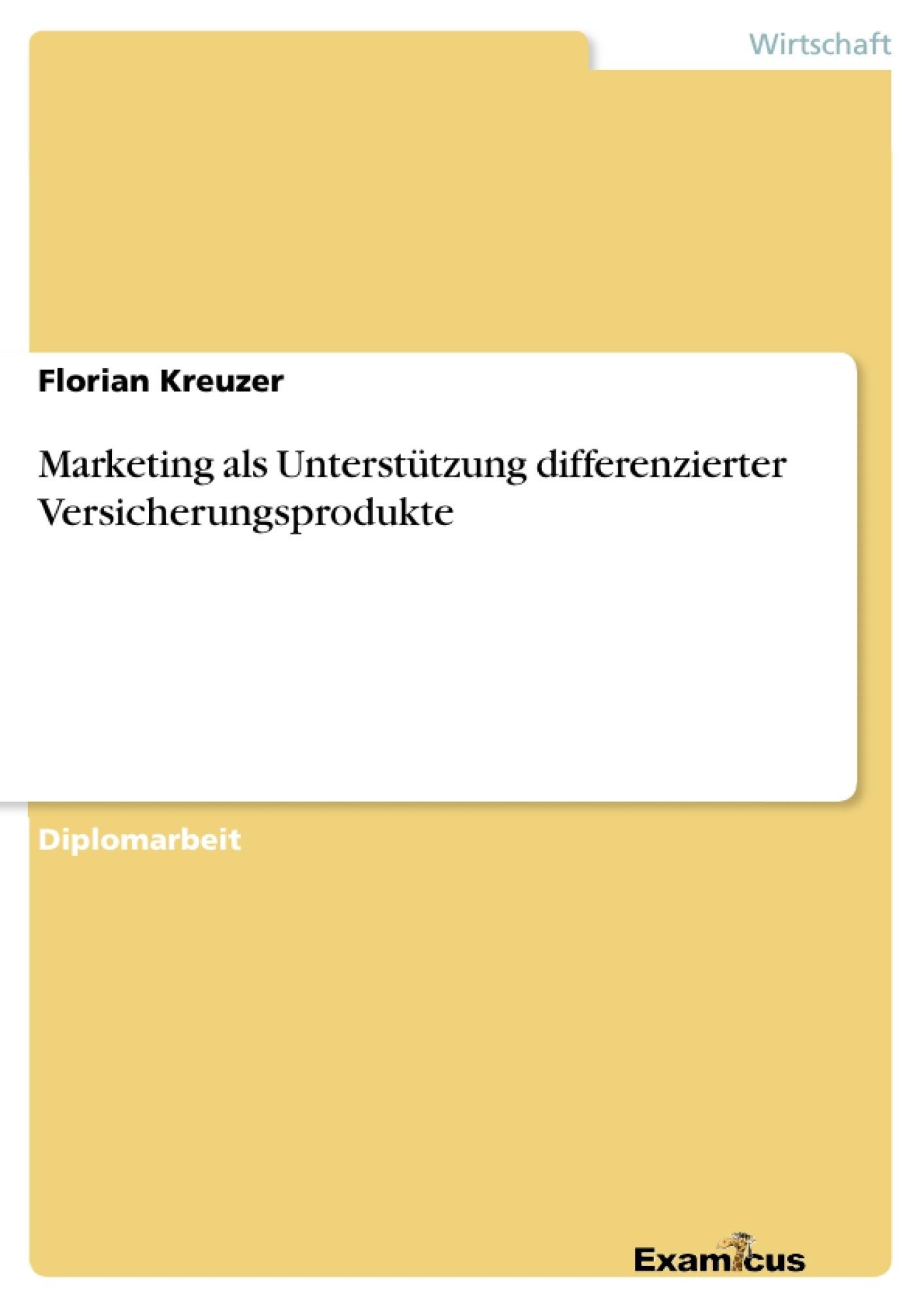 Titel: Marketing als Unterstützung differenzierter Versicherungsprodukte