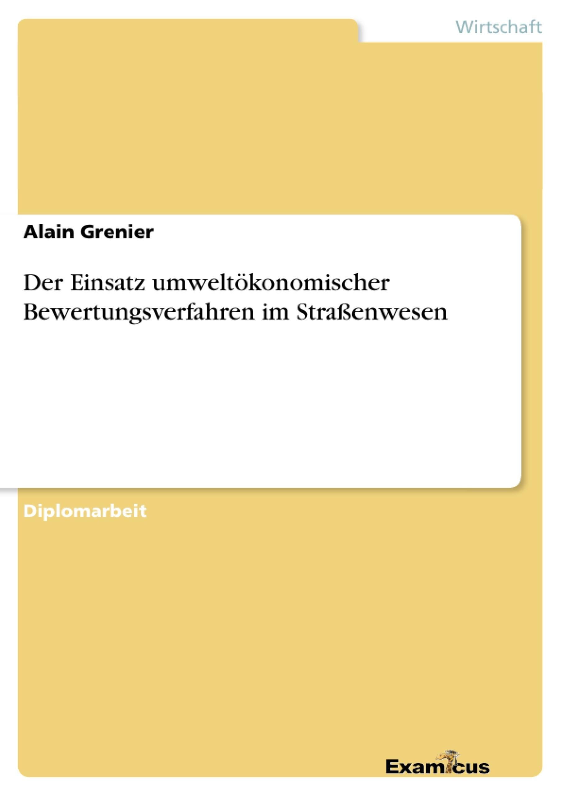 Titel: Der Einsatz umweltökonomischer Bewertungsverfahren im Straßenwesen