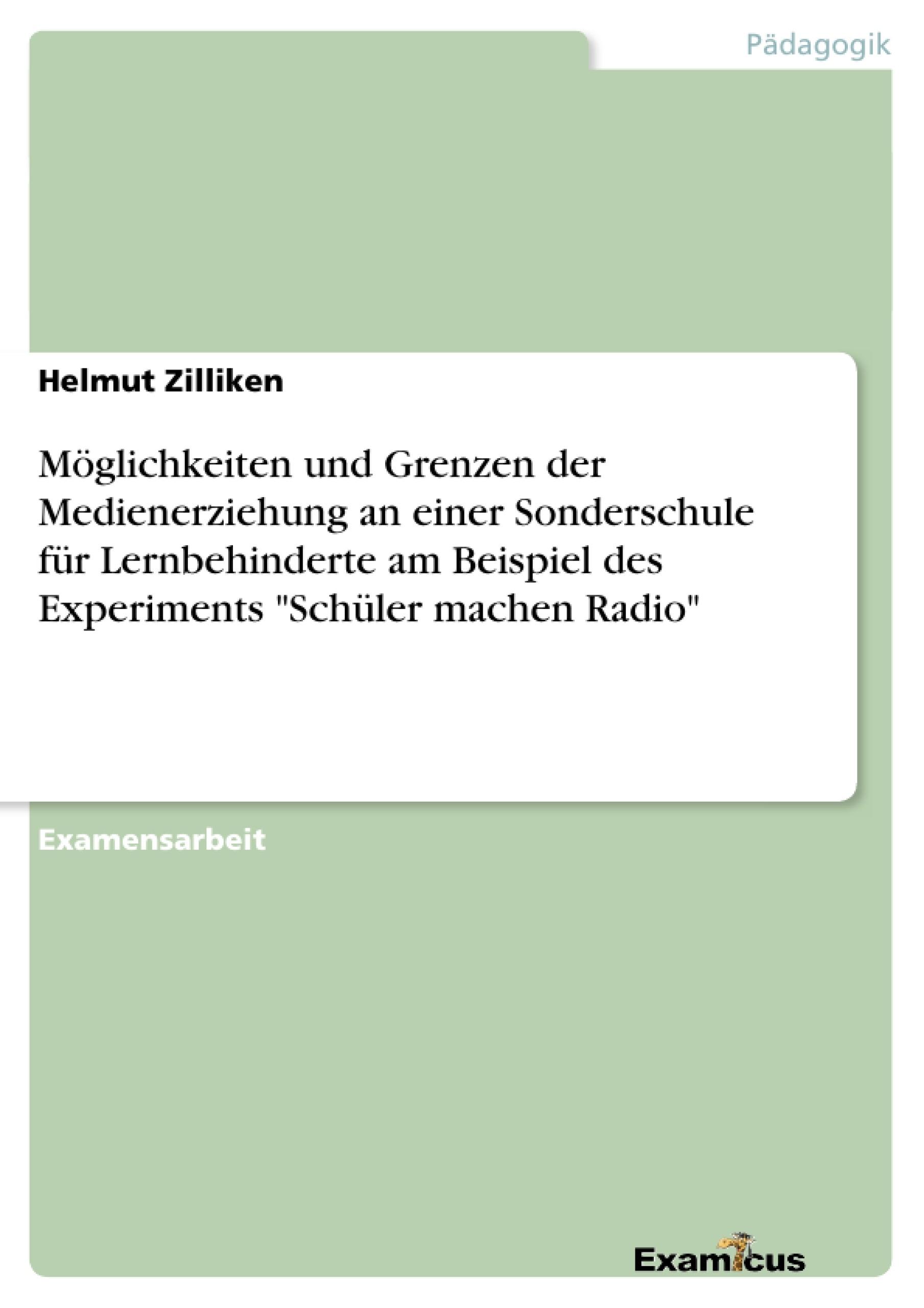 """Titel: Möglichkeiten und Grenzen der Medienerziehung an einer Sonderschule für Lernbehinderte am Beispiel des Experiments """"Schüler machen Radio"""""""