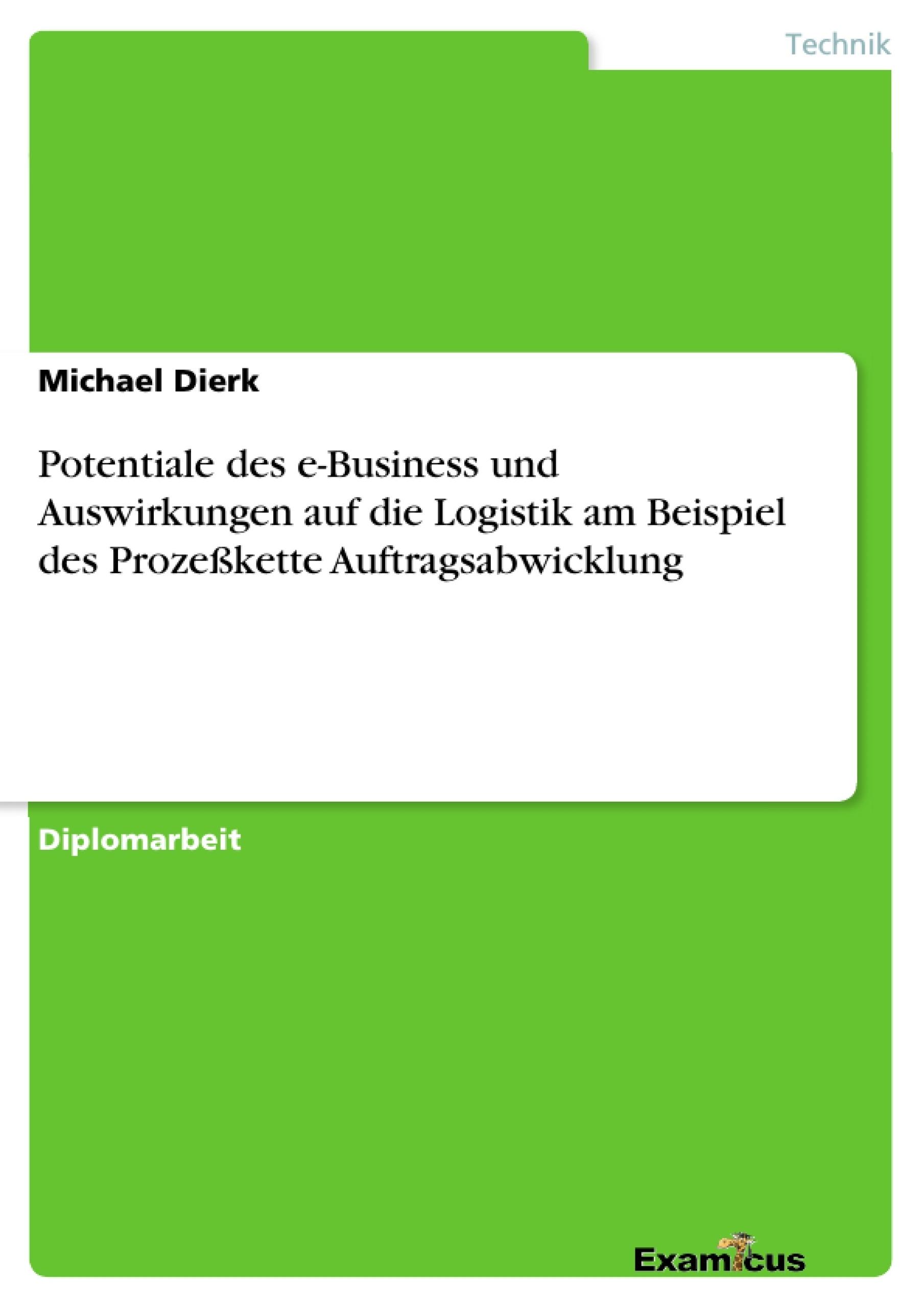 Titel: Potentiale des e-Business und Auswirkungen auf die Logistik am Beispiel des Prozeßkette Auftragsabwicklung