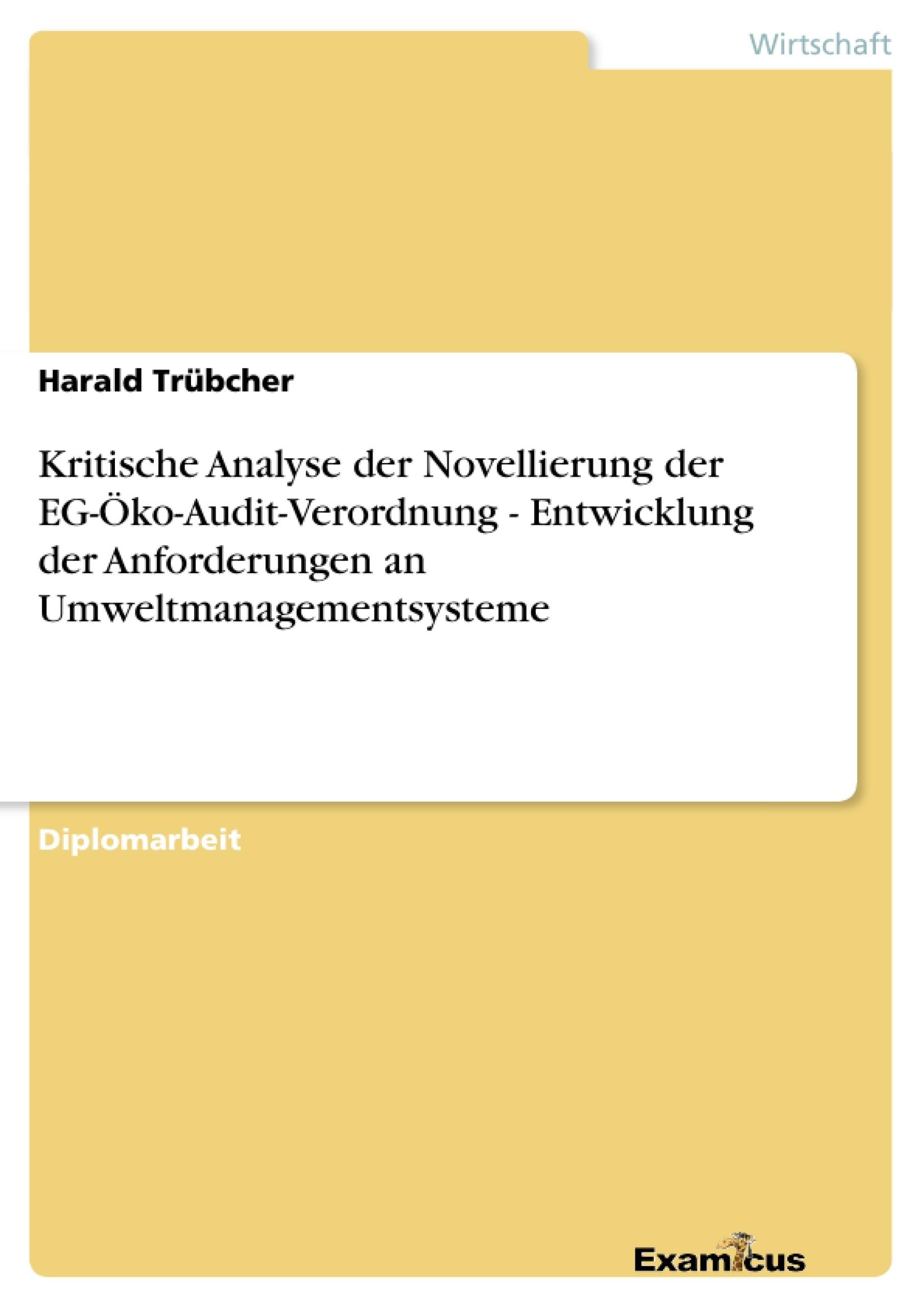 Titel: Kritische Analyse der Novellierung der EG-Öko-Audit-Verordnung - Entwicklung der Anforderungen an Umweltmanagementsysteme