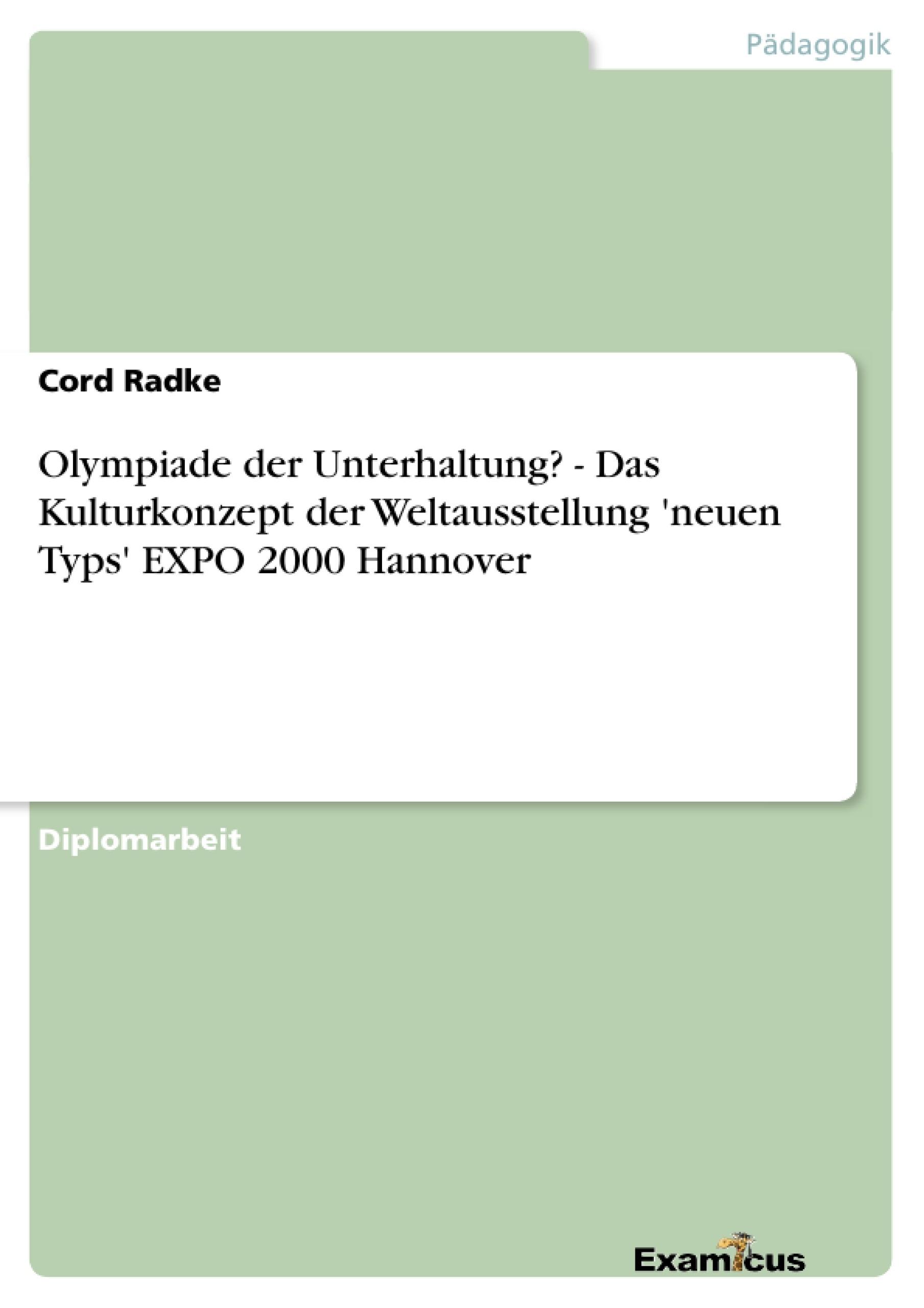 Titel: Olympiade der Unterhaltung? - Das Kulturkonzept der Weltausstellung 'neuen Typs' EXPO 2000 Hannover