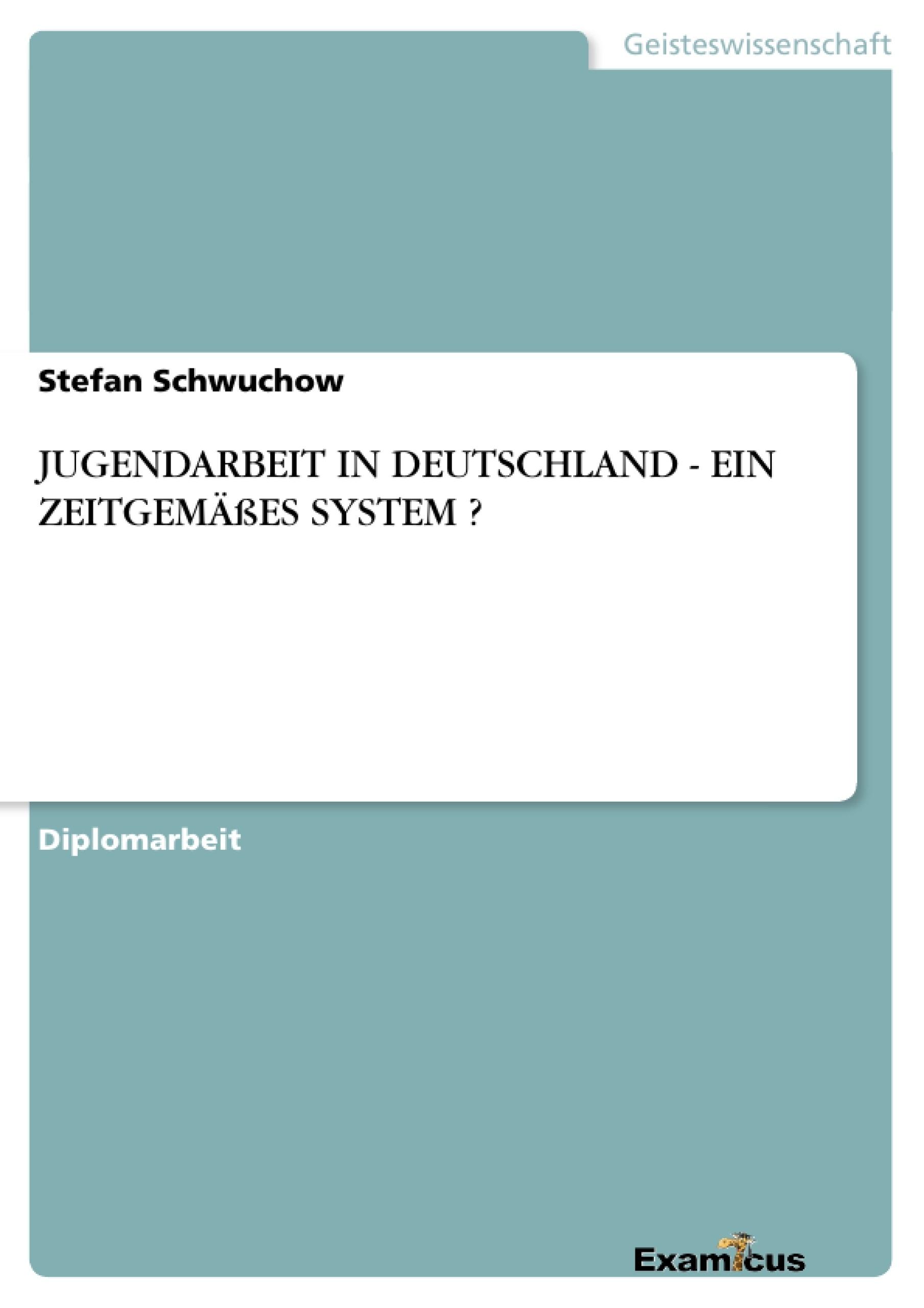 Titel: JUGENDARBEIT IN DEUTSCHLAND - EIN ZEITGEMÄßES SYSTEM ?