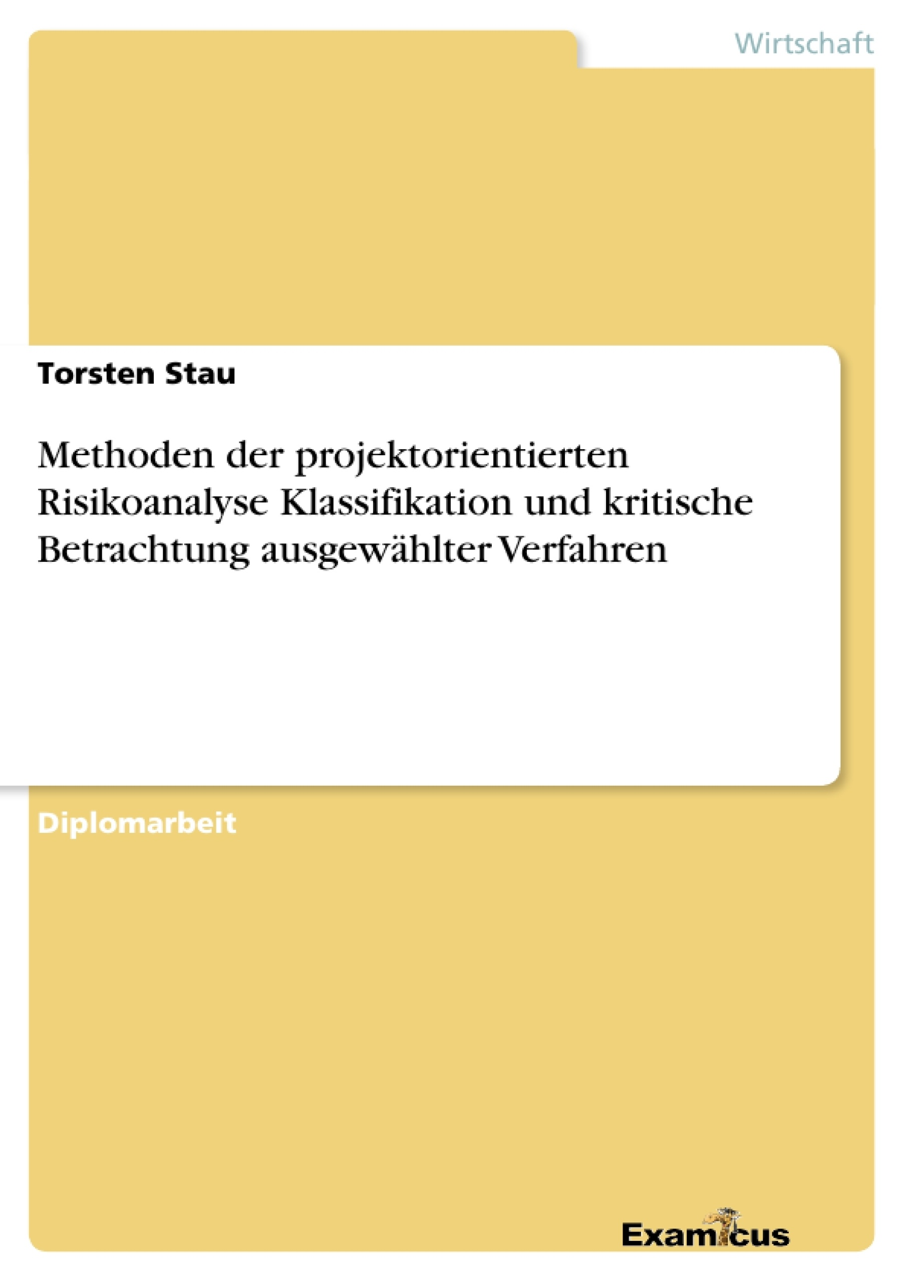 Titel: Methoden der projektorientierten Risikoanalyse Klassifikation und kritische Betrachtung ausgewählter Verfahren