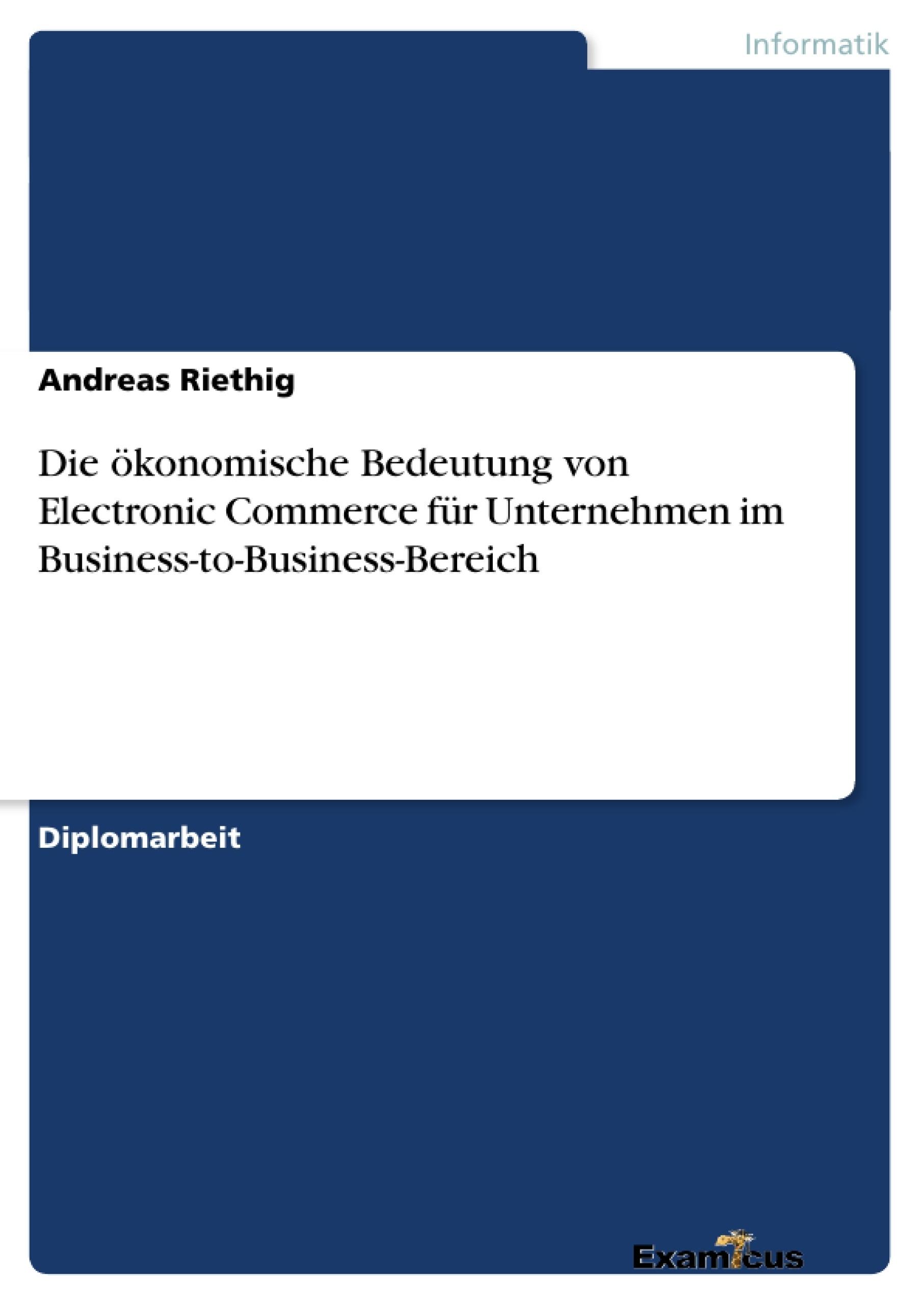 Titel: Die ökonomische Bedeutung von Electronic Commerce für Unternehmen im Business-to-Business-Bereich