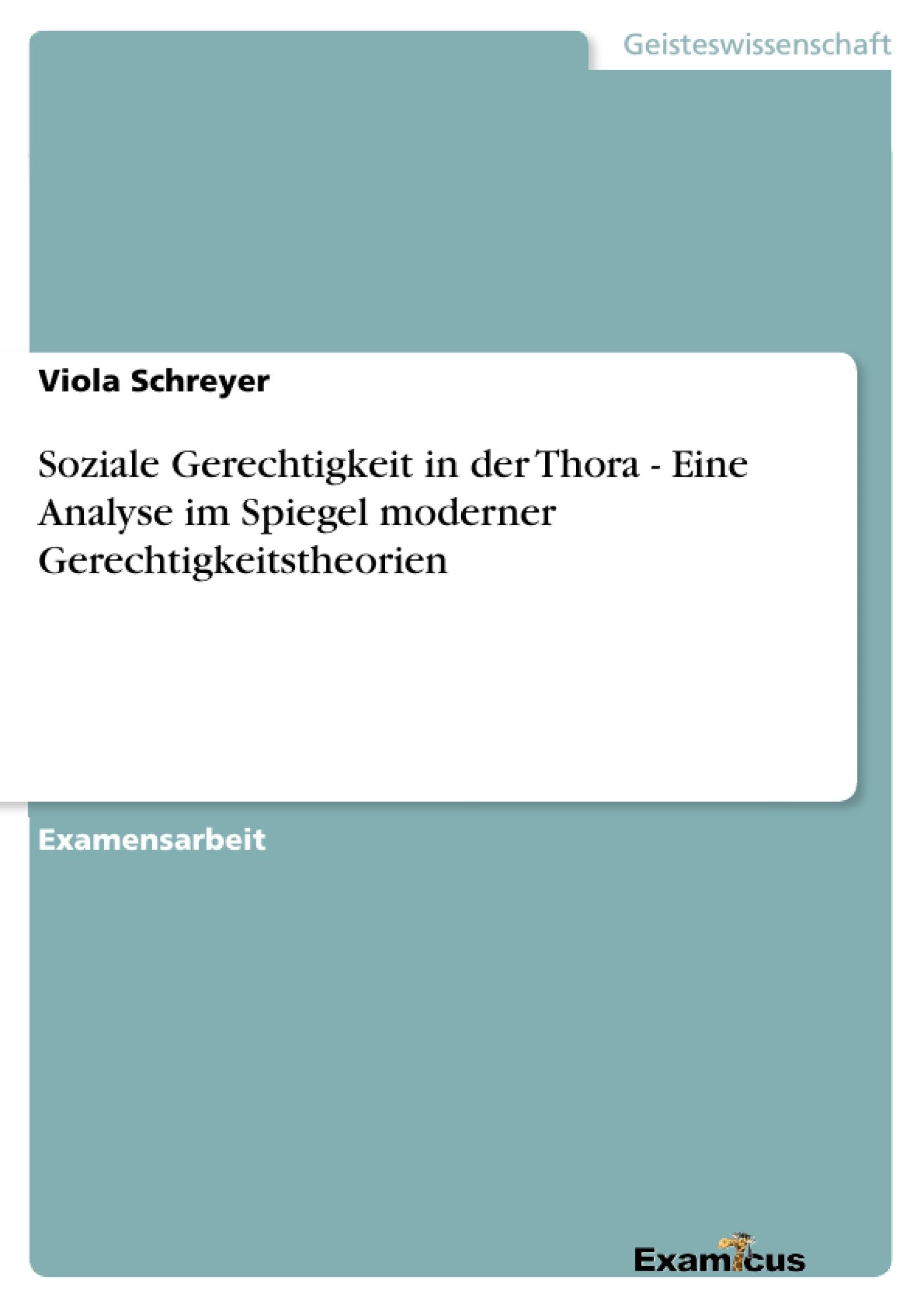 Titel: Soziale Gerechtigkeit in der Thora - Eine Analyse im Spiegel moderner Gerechtigkeitstheorien