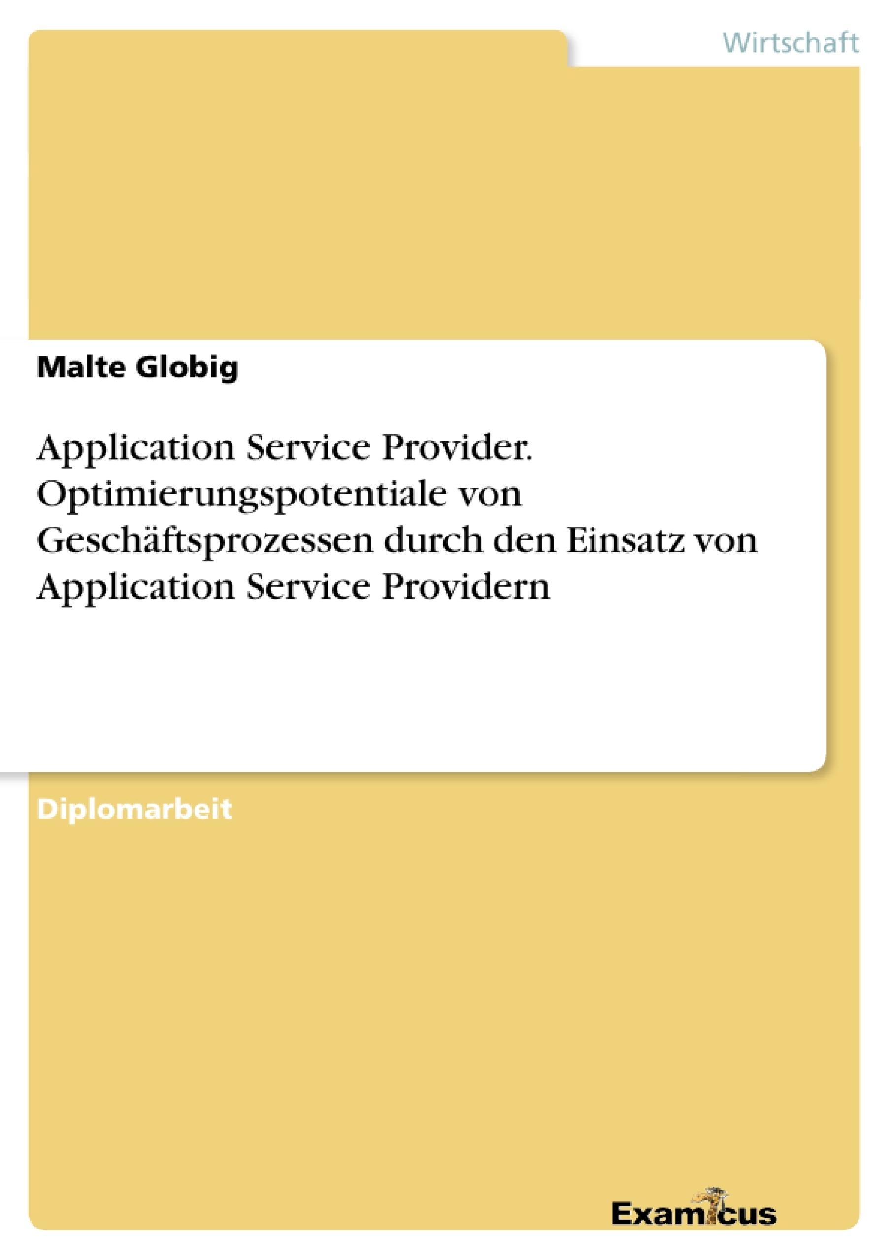 Titel: Application Service Provider. Optimierungspotentiale von Geschäftsprozessen durch den Einsatz von Application Service Providern