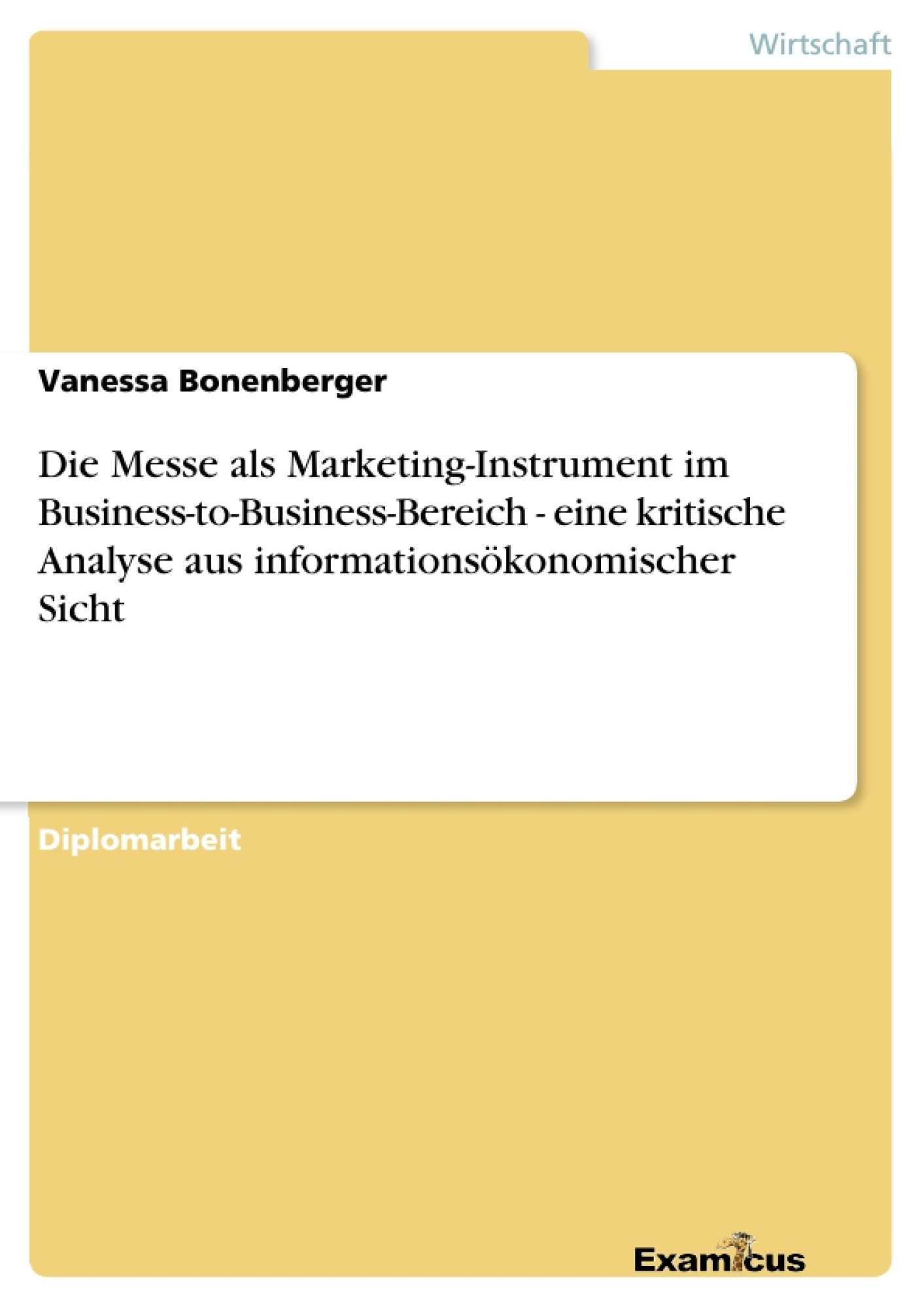 Titel: Die Messe als Marketing-Instrument im Business-to-Business-Bereich - eine kritische Analyse aus informationsökonomischer Sicht