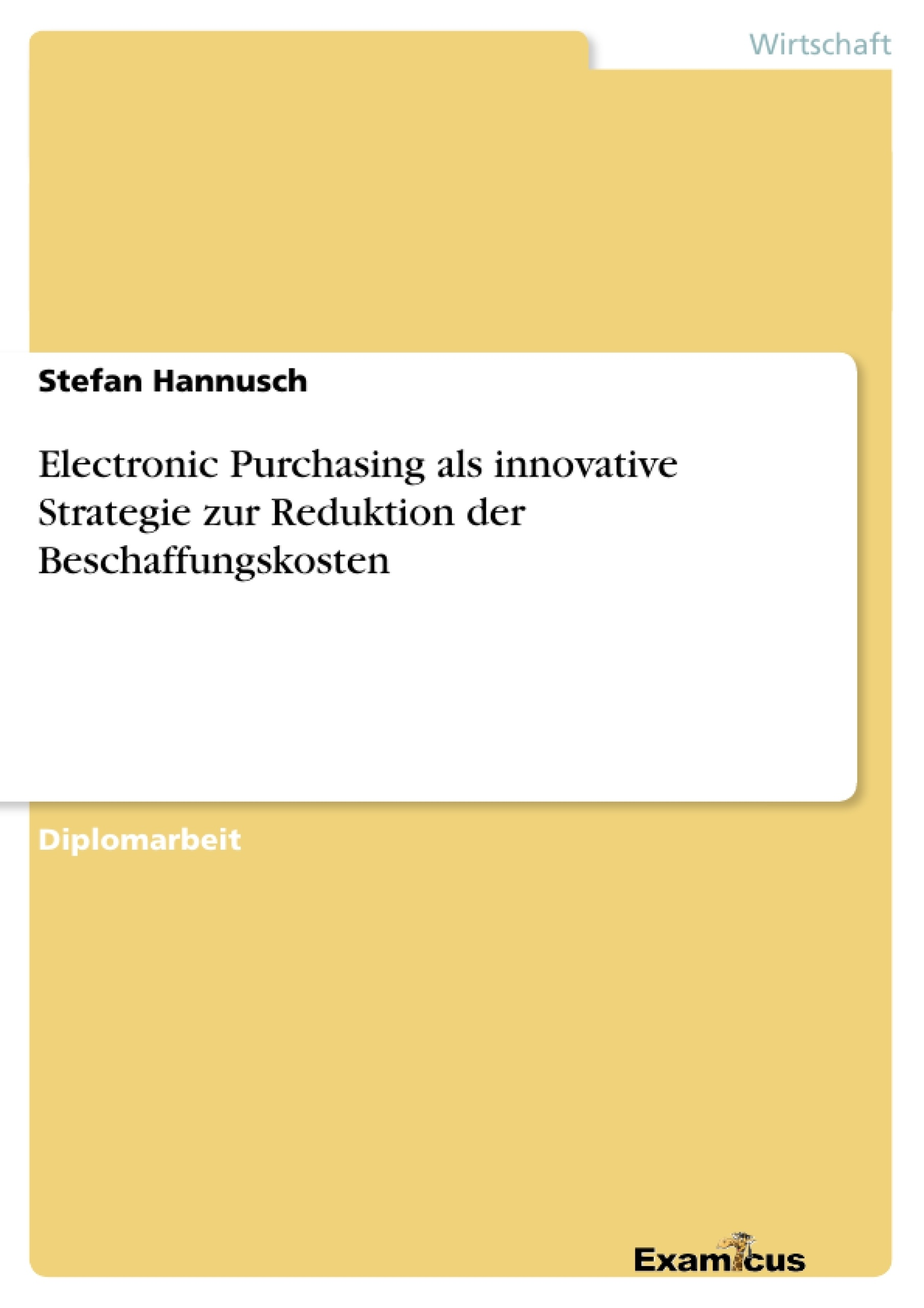 Titel: Electronic Purchasing als innovative Strategie zur Reduktion der Beschaffungskosten
