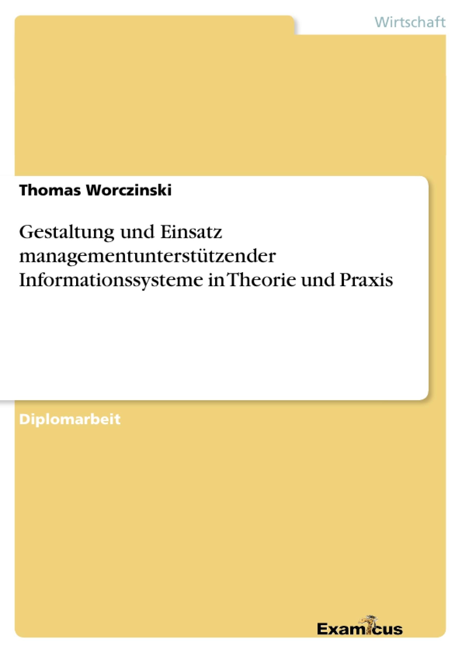 Titel: Gestaltung und Einsatz managementunterstützender Informationssystemein Theorie und Praxis