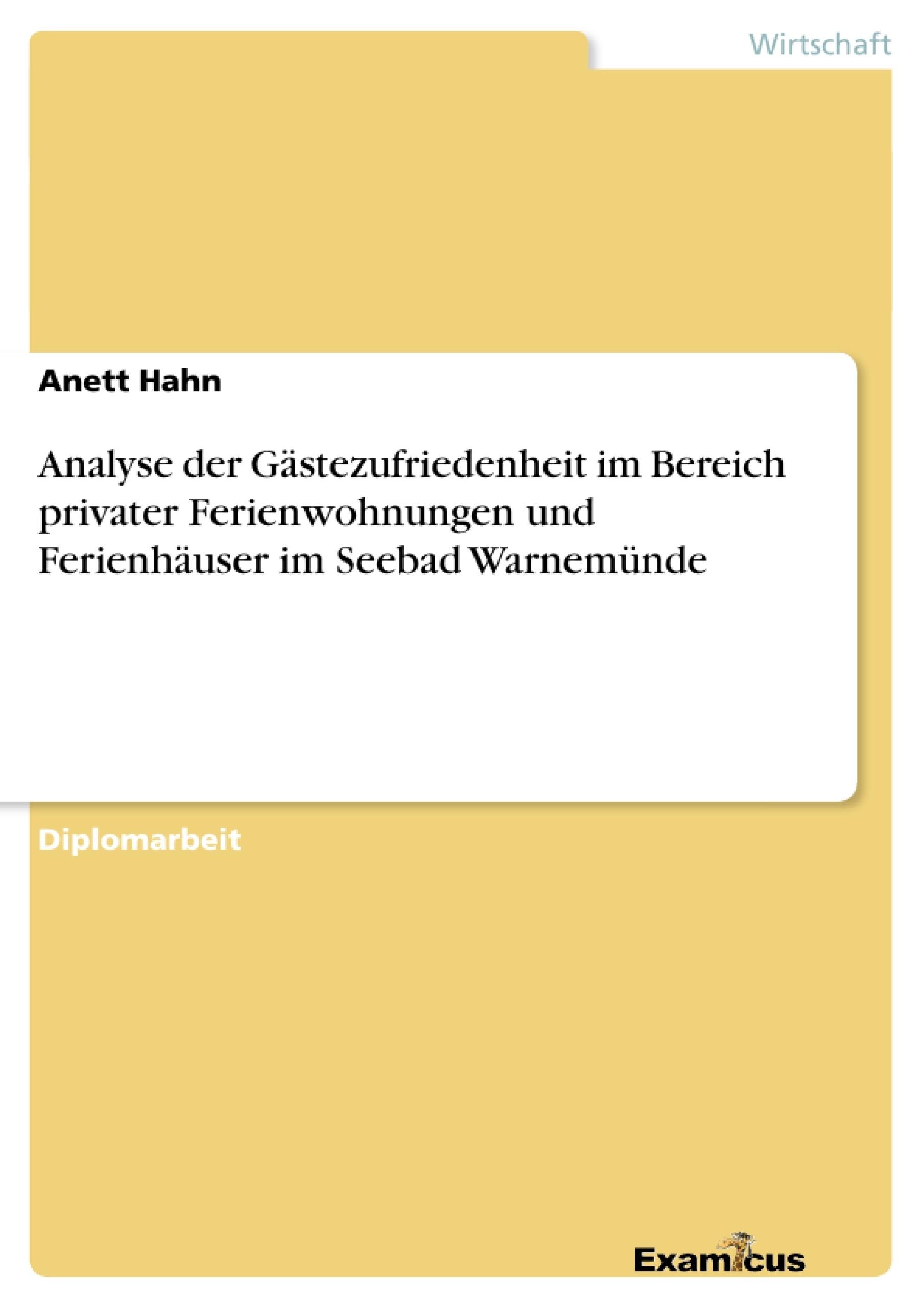 Titel: Analyse der Gästezufriedenheit im Bereich privater Ferienwohnungen und Ferienhäuser im Seebad Warnemünde