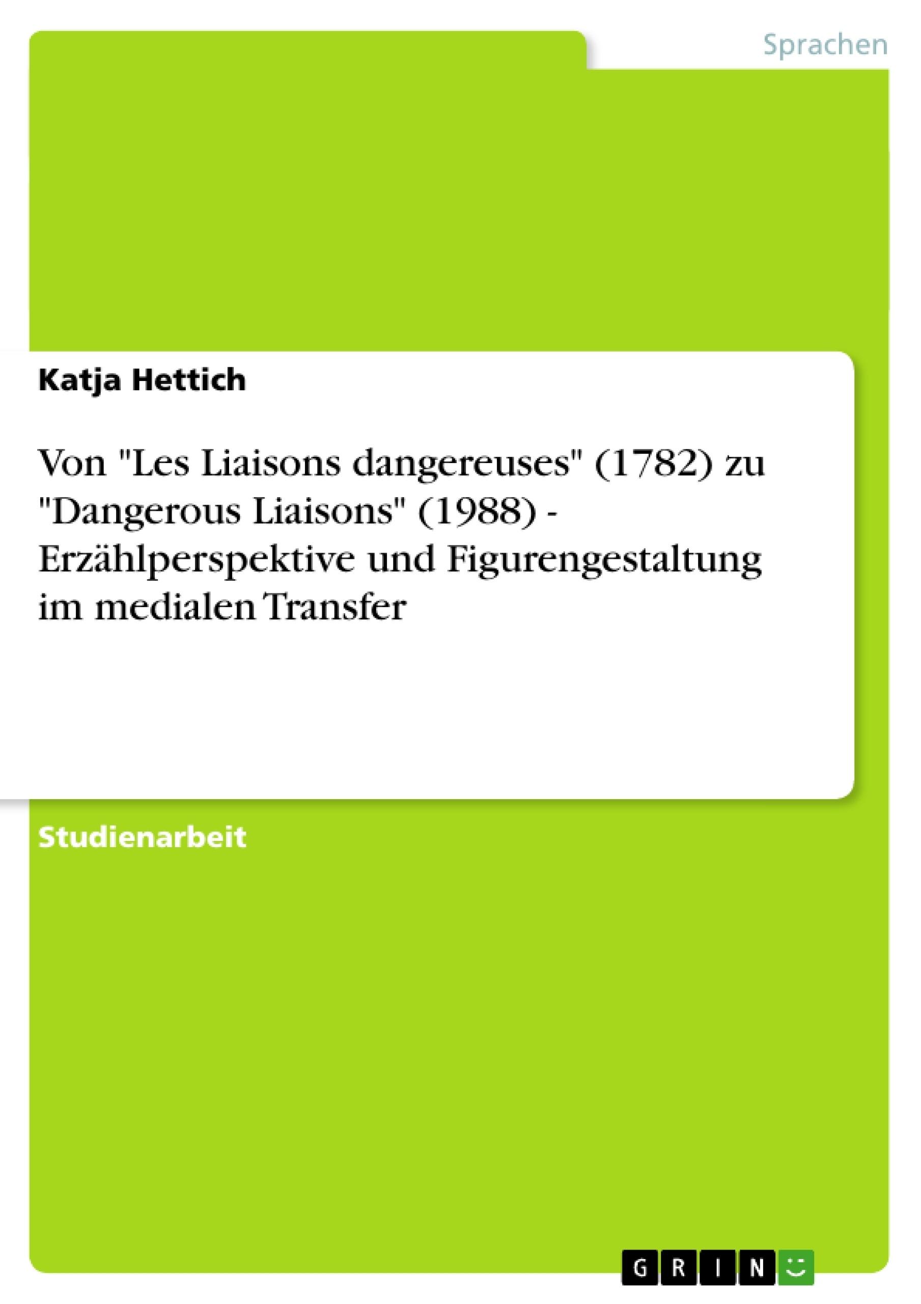 "Titel: Von ""Les Liaisons dangereuses"" (1782) zu ""Dangerous Liaisons"" (1988) - Erzählperspektive und Figurengestaltung im medialen Transfer"