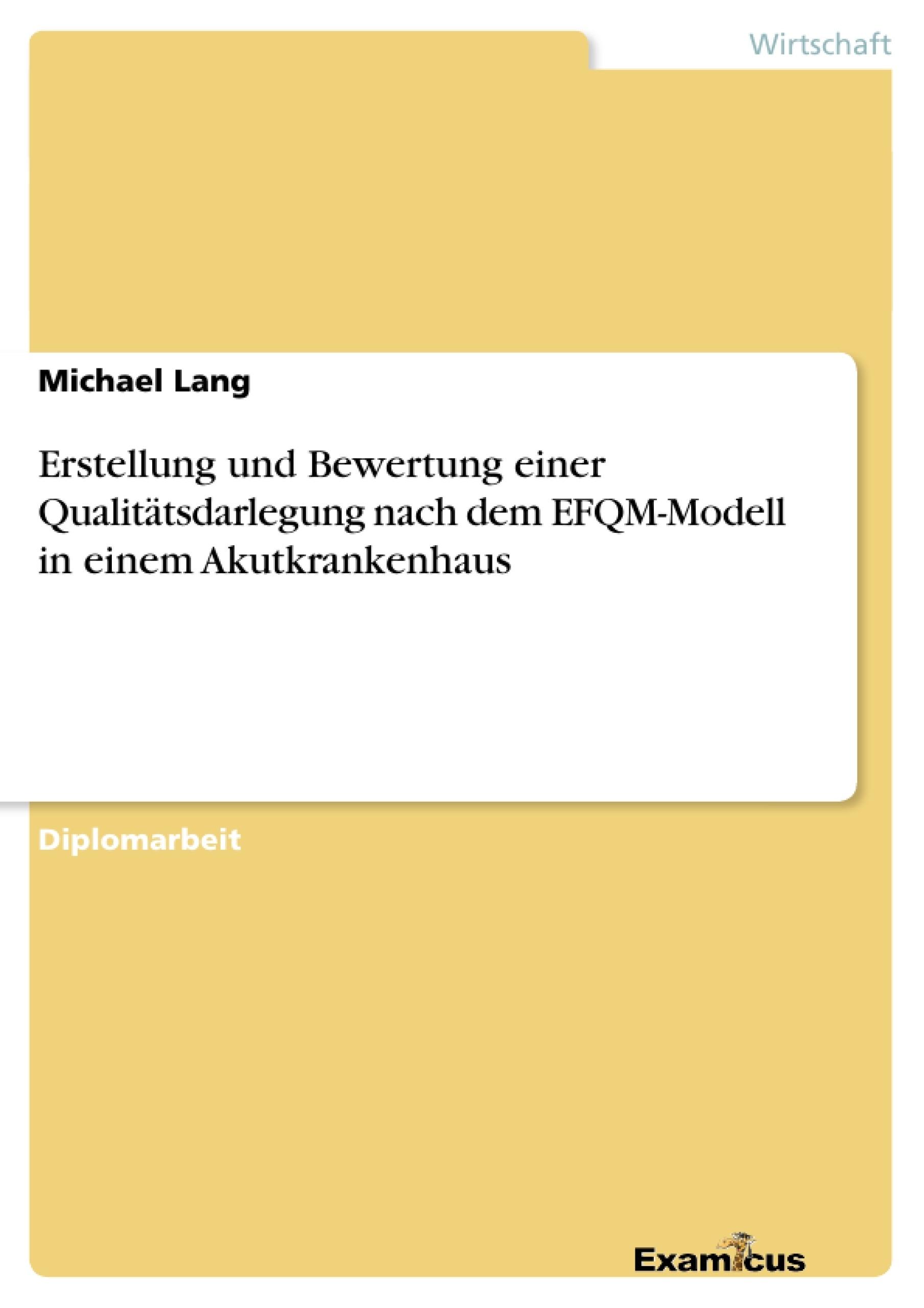 Titel: Erstellung und Bewertung einer Qualitätsdarlegung nach dem EFQM-Modell in einem Akutkrankenhaus