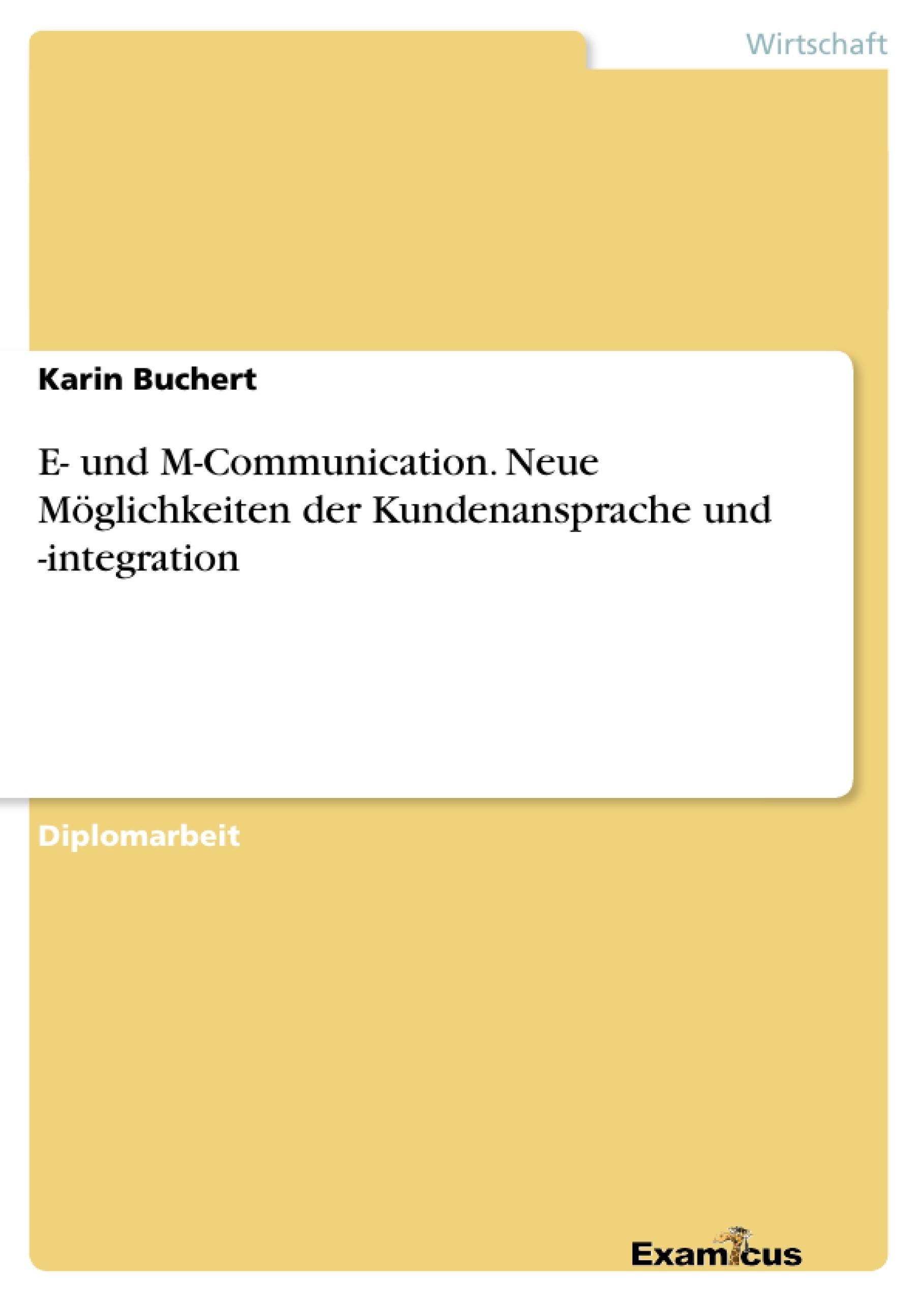 Titel: E- und M-Communication. Neue Möglichkeiten der Kundenansprache und -integration