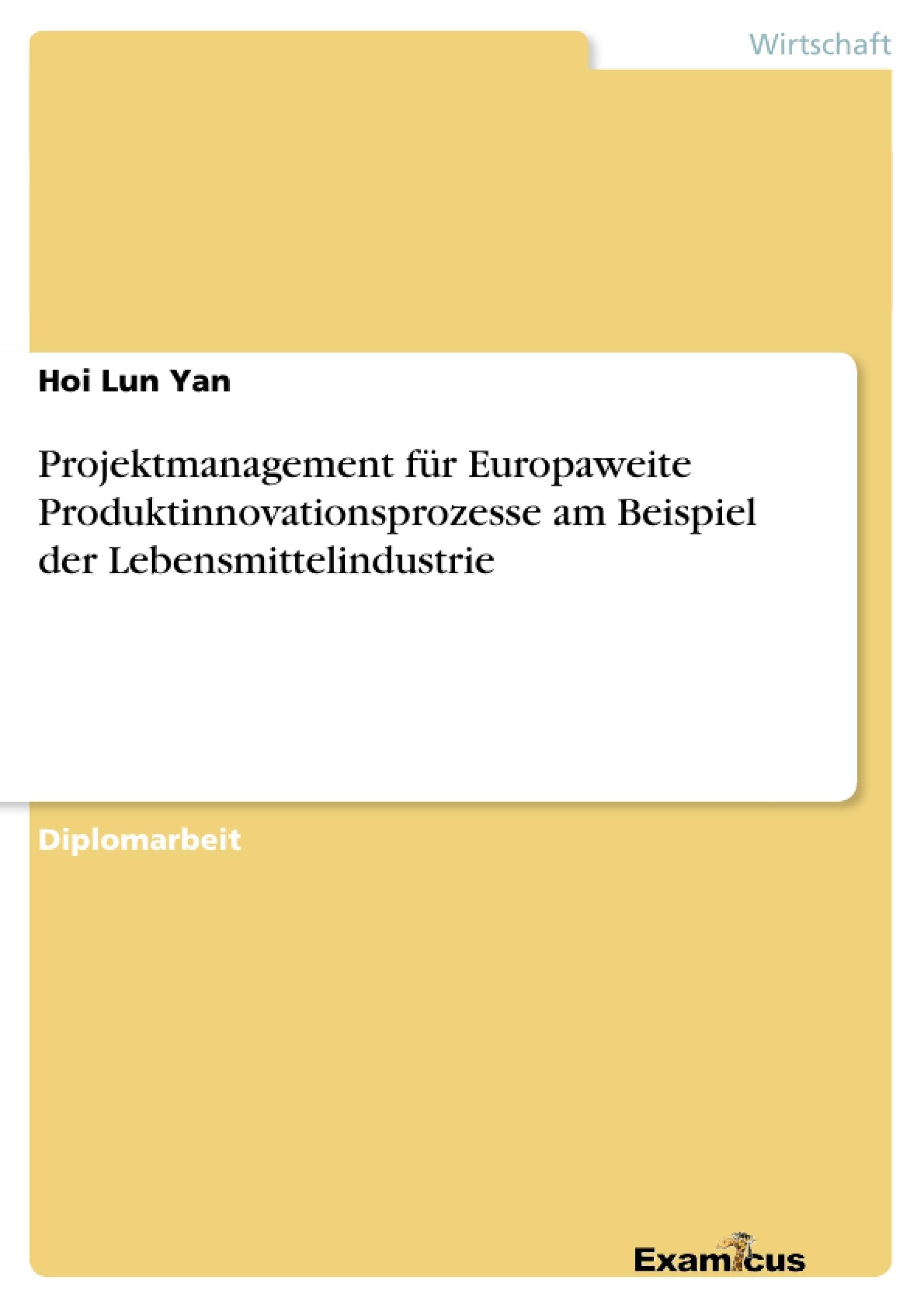 Titel: Projektmanagement für Europaweite Produktinnovationsprozesse am Beispiel der Lebensmittelindustrie