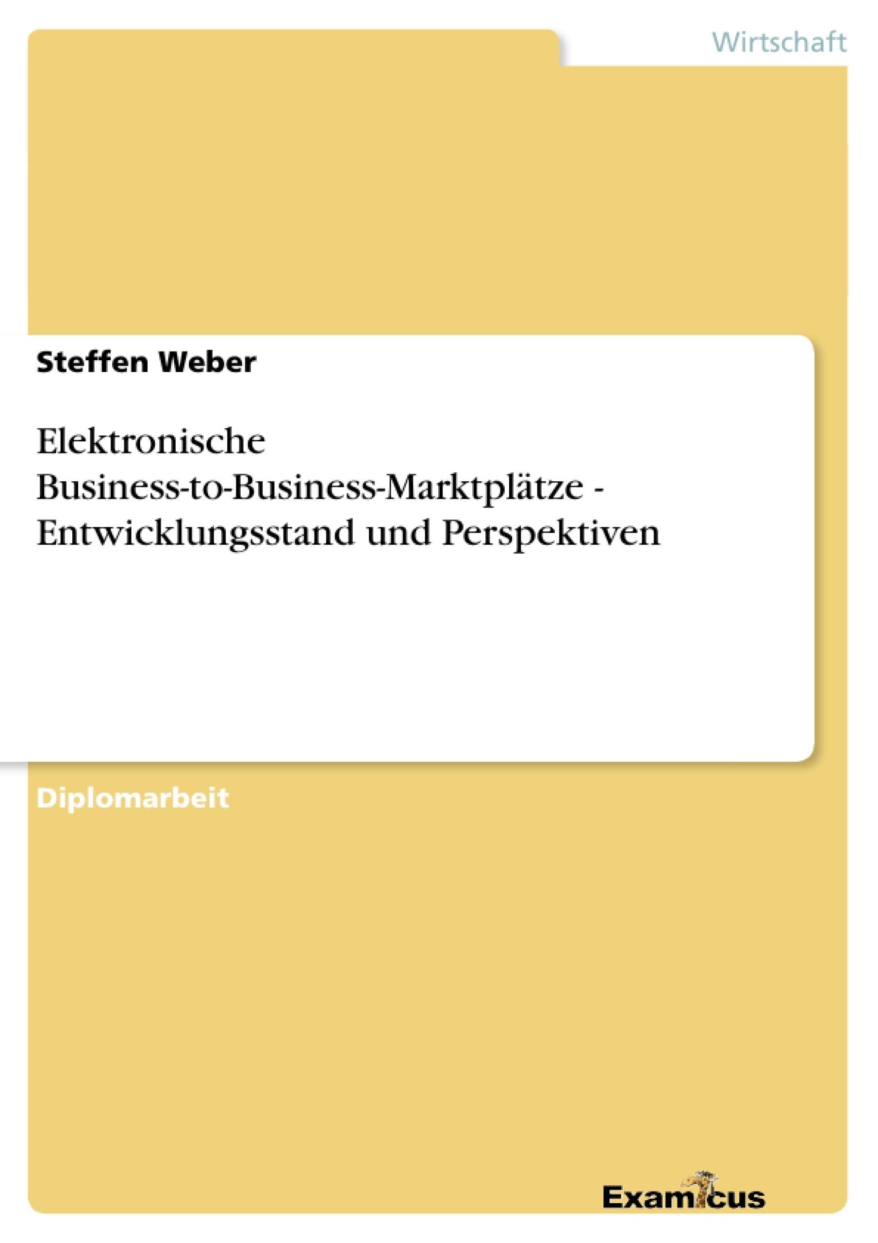Titel: Elektronische Business-to-Business-Marktplätze - Entwicklungsstand und Perspektiven