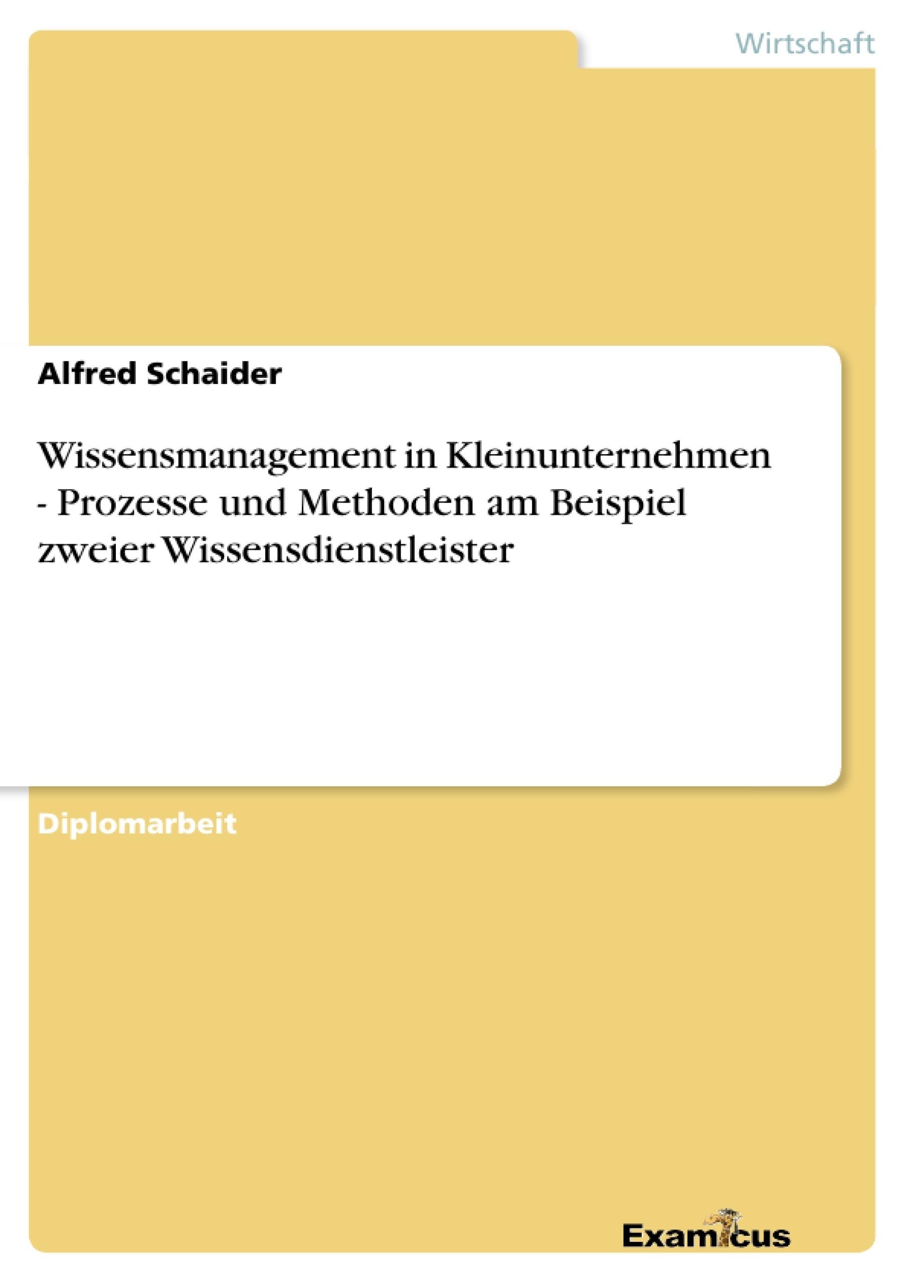 Titel: Wissensmanagement in Kleinunternehmen - Prozesse und Methoden am Beispiel zweier Wissensdienstleister