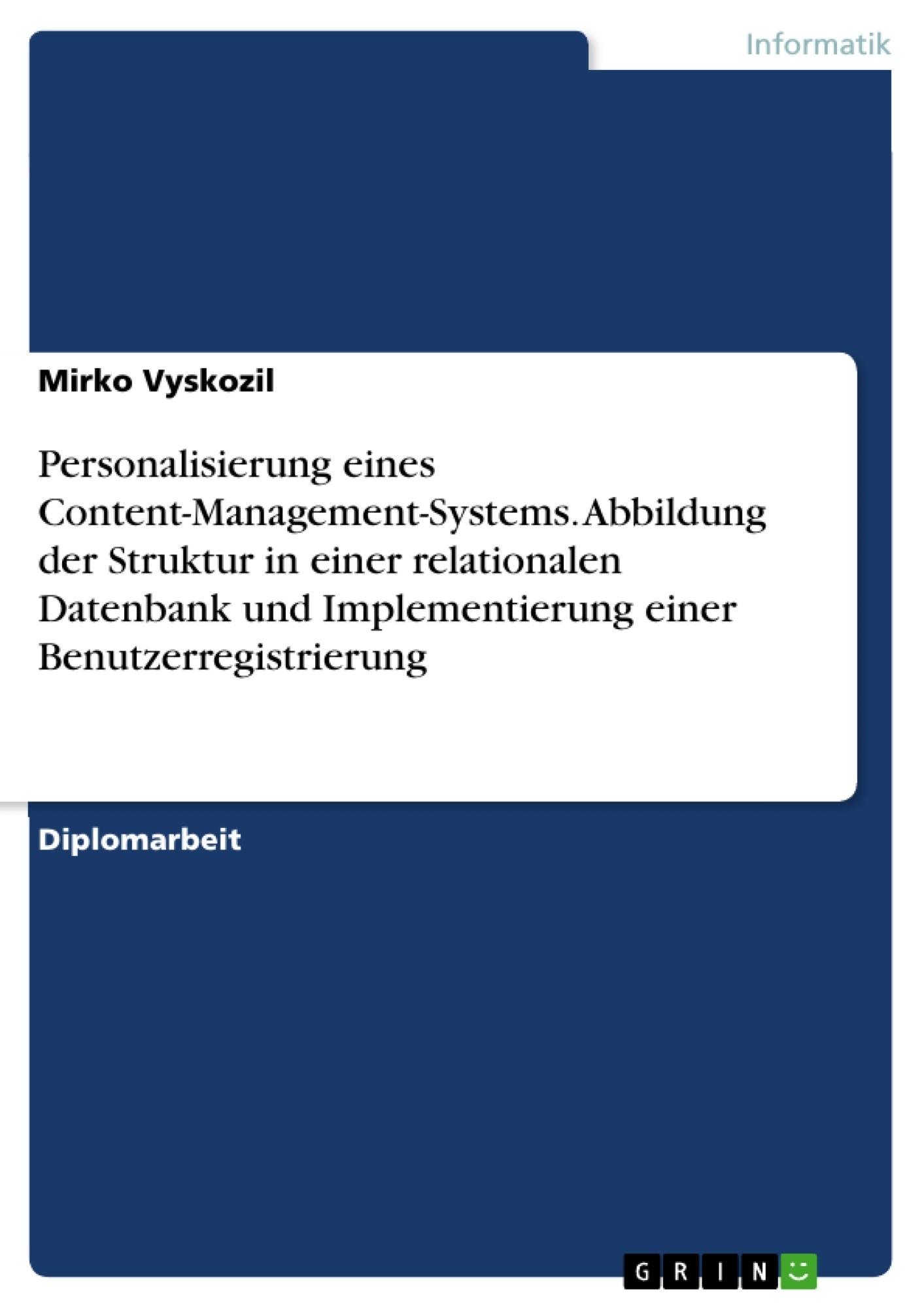 Titel: Personalisierung eines Content-Management-Systems. Abbildung der Struktur in einer relationalen Datenbank und Implementierung einer Benutzerregistrierung
