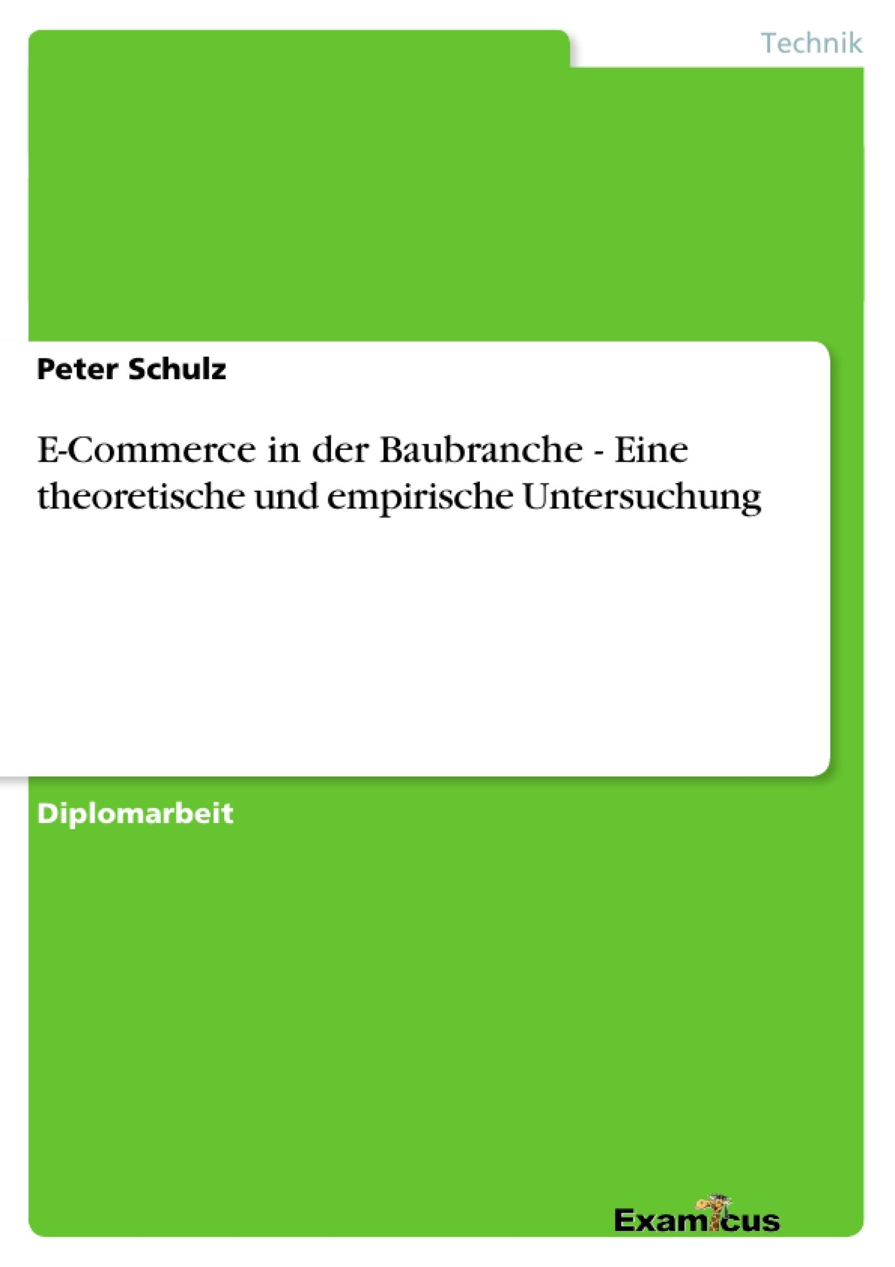 Titel: E-Commerce in der Baubranche - Eine theoretische und empirische Untersuchung