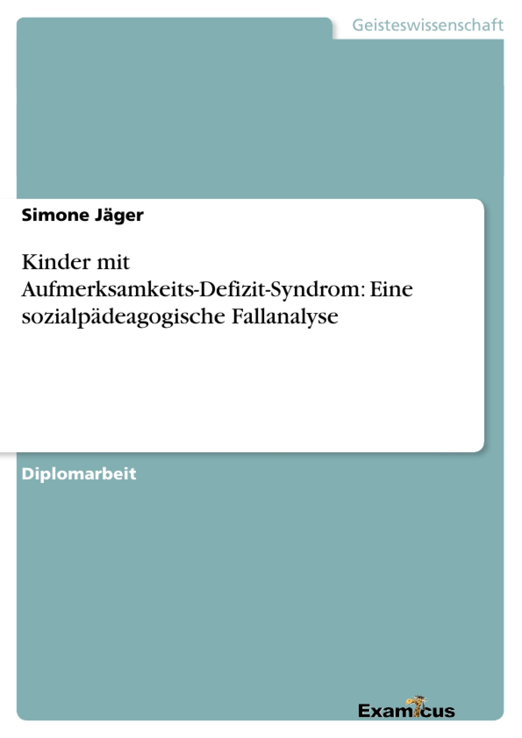 Titel: Kinder mit Aufmerksamkeits-Defizit-Syndrom: Eine sozialpädeagogische Fallanalyse
