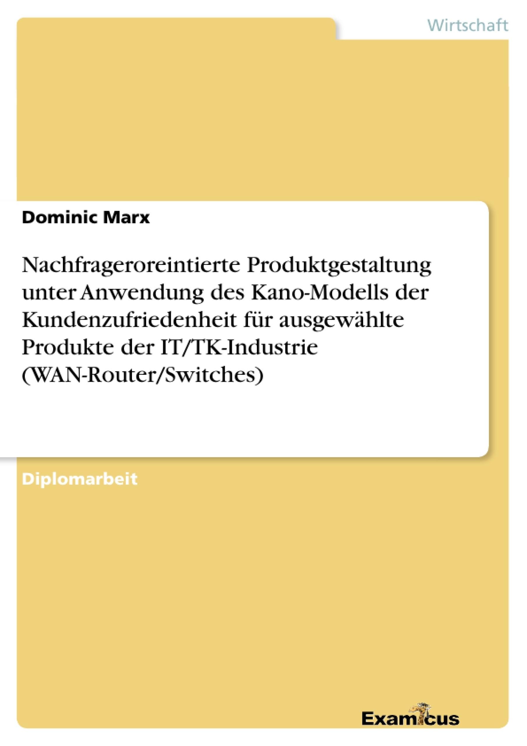 Titel: Nachfrageroreintierte Produktgestaltung unter Anwendung des Kano-Modells der Kundenzufriedenheit für ausgewählte Produkte der IT/TK-Industrie (WAN-Router/Switches)