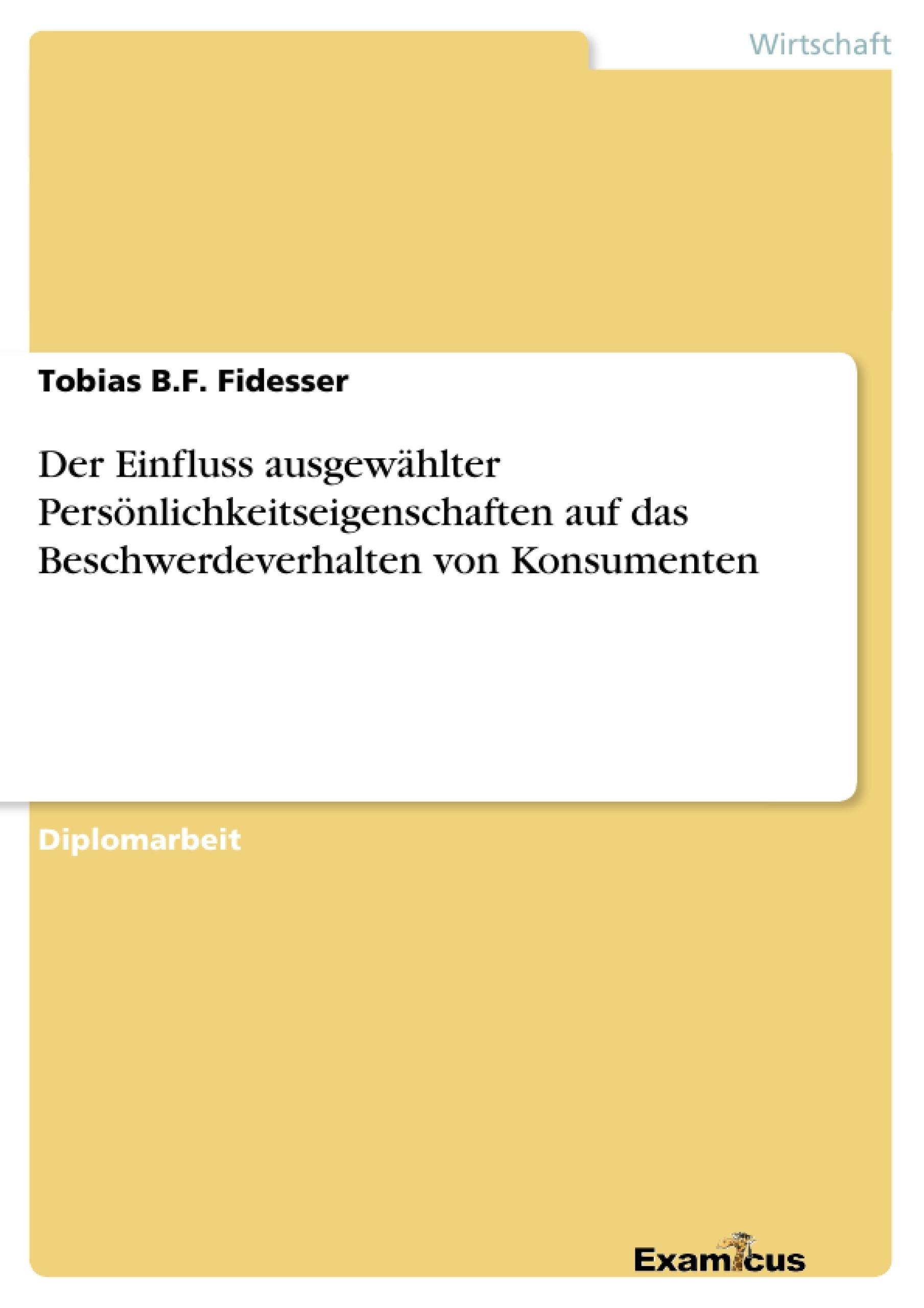 Titel: Der Einfluss ausgewählter Persönlichkeitseigenschaften auf das Beschwerdeverhalten von Konsumenten