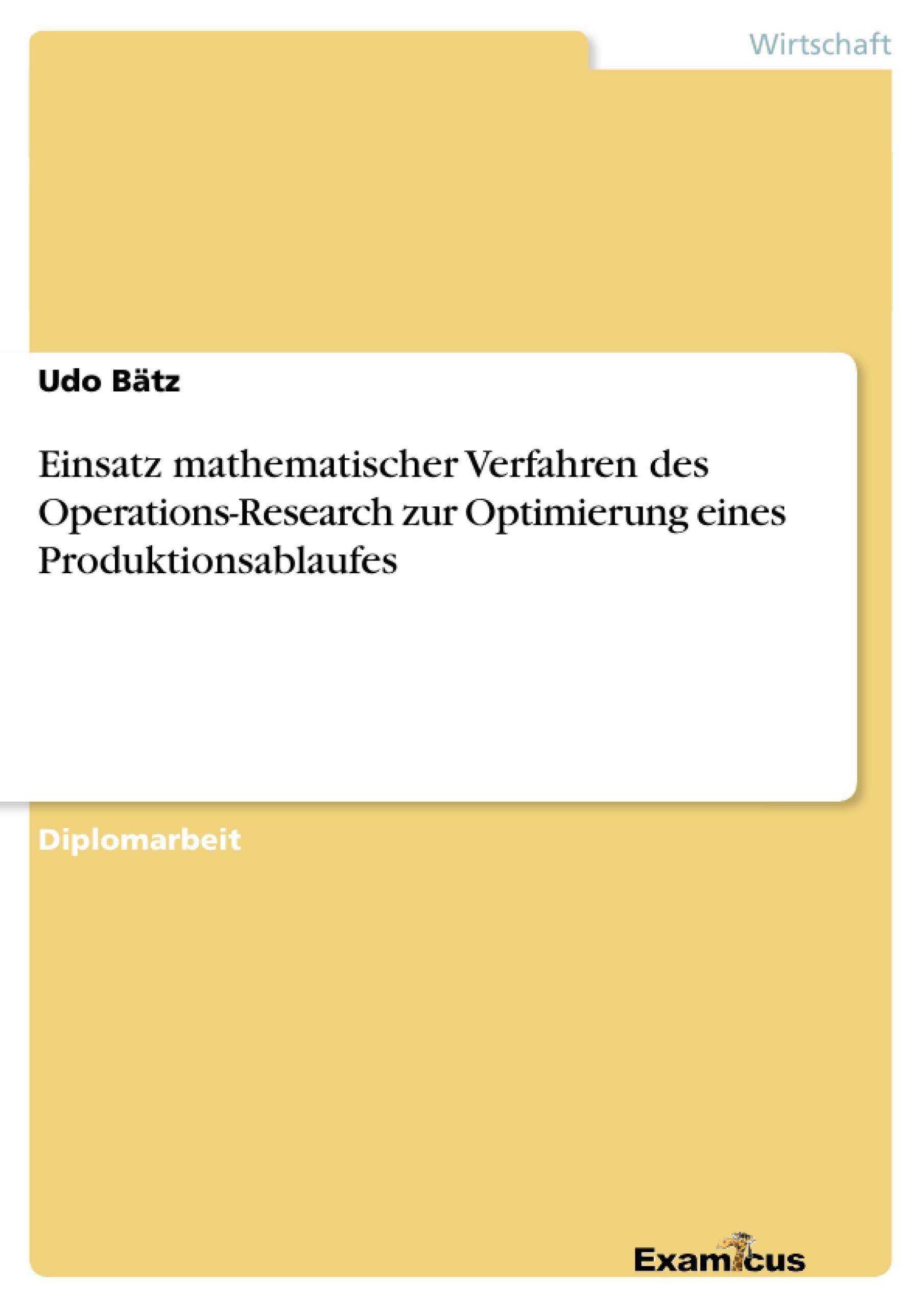 Titel: Einsatz mathematischer Verfahren des Operations-Research zur Optimierung eines Produktionsablaufes