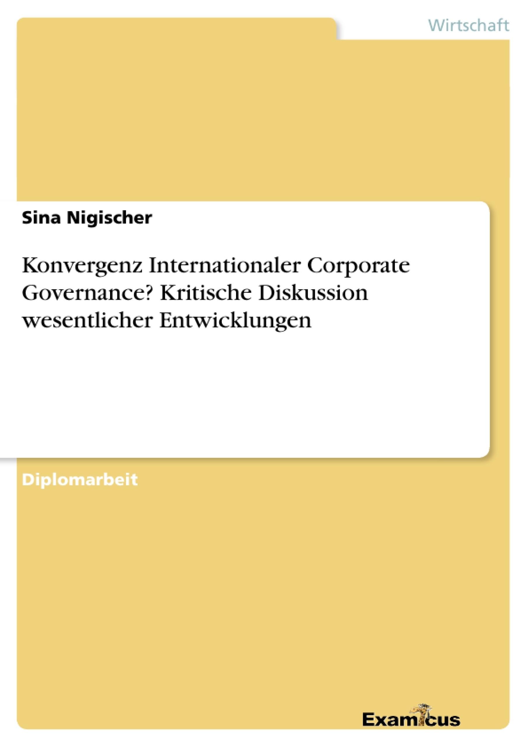 Titel: Konvergenz Internationaler Corporate Governance? Kritische Diskussion wesentlicher Entwicklungen