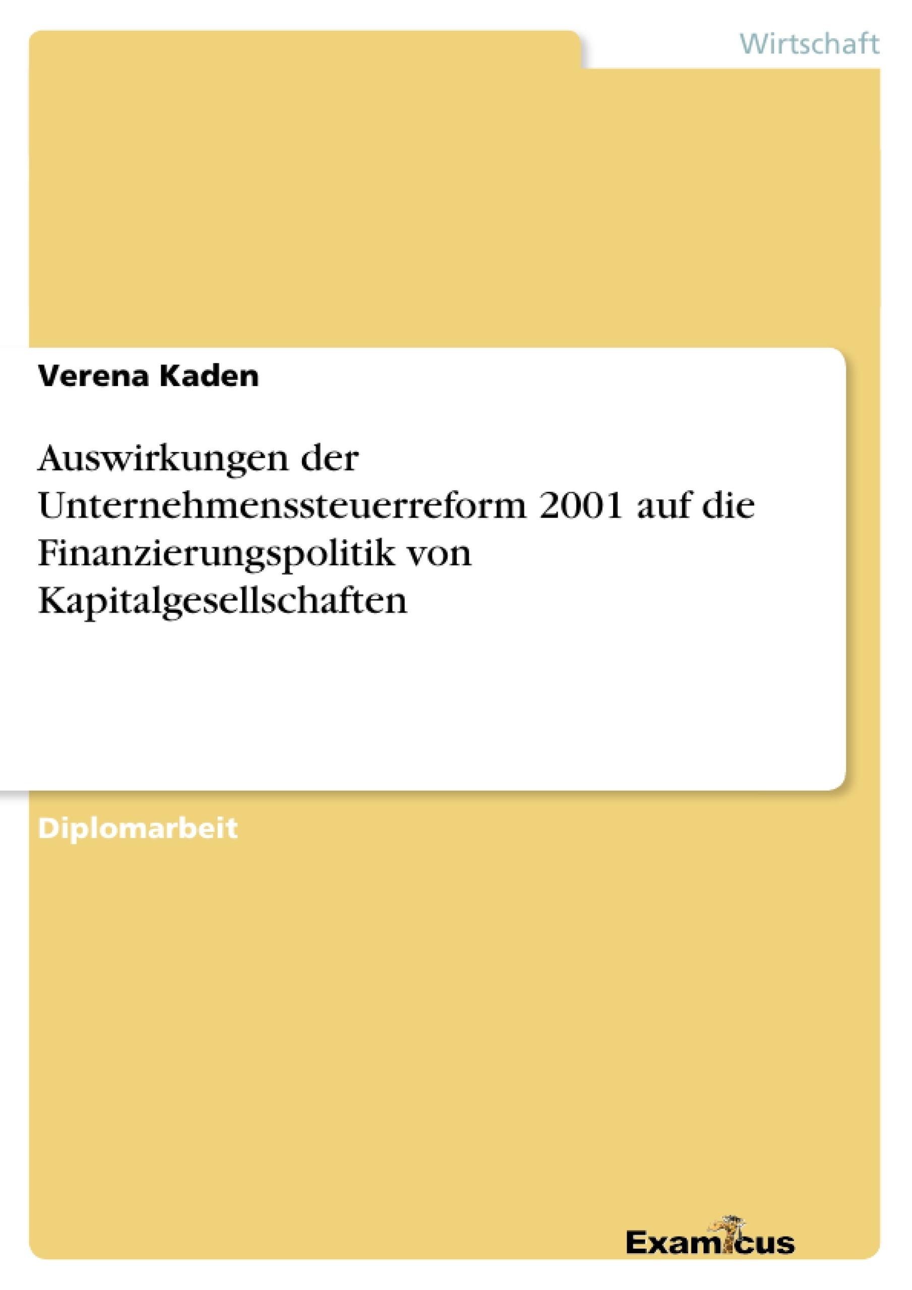 Titel: Auswirkungen der Unternehmenssteuerreform 2001 auf die Finanzierungspolitik von Kapitalgesellschaften
