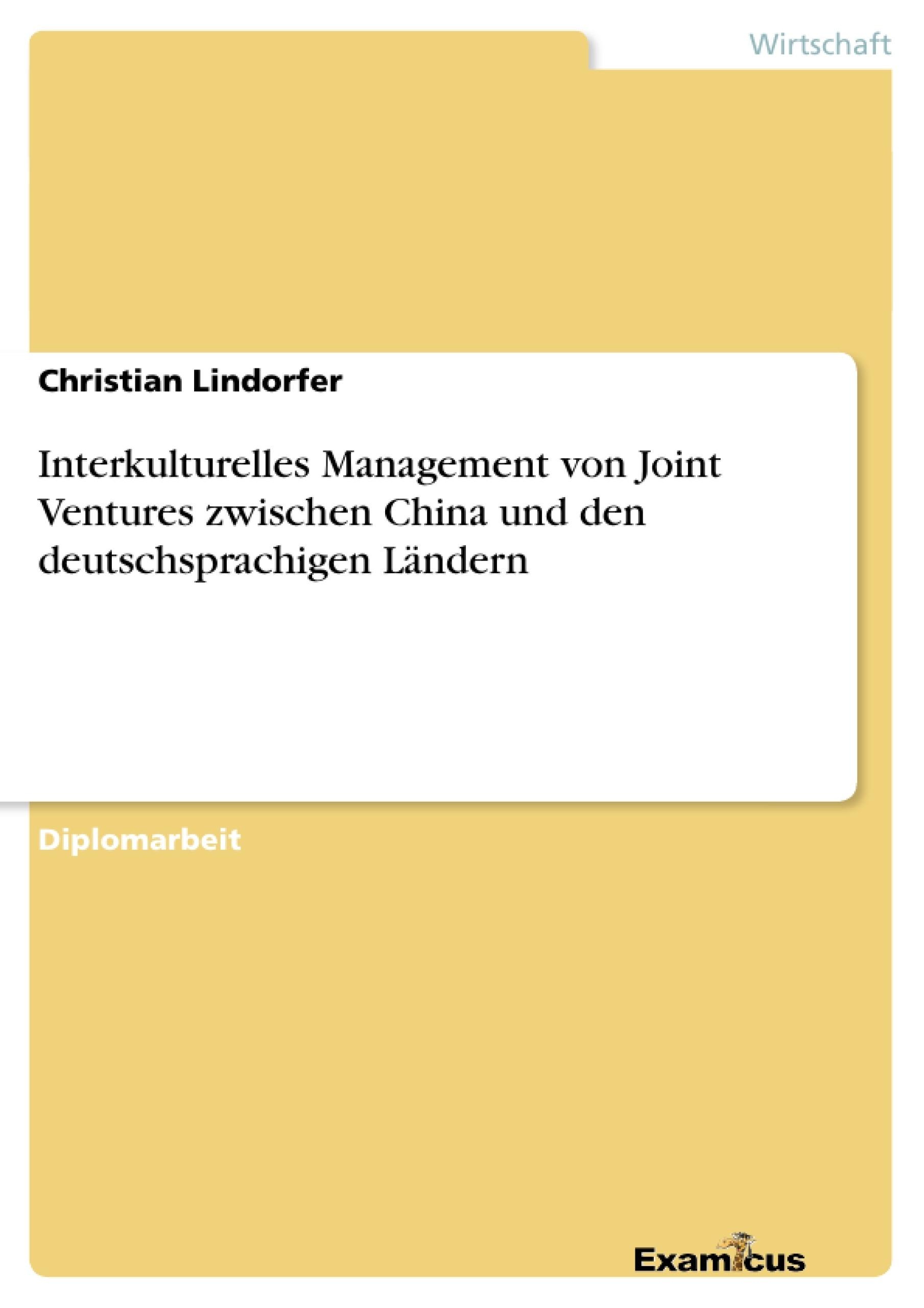 Titel: Interkulturelles Management von Joint Ventures zwischen China und den deutschsprachigen Ländern