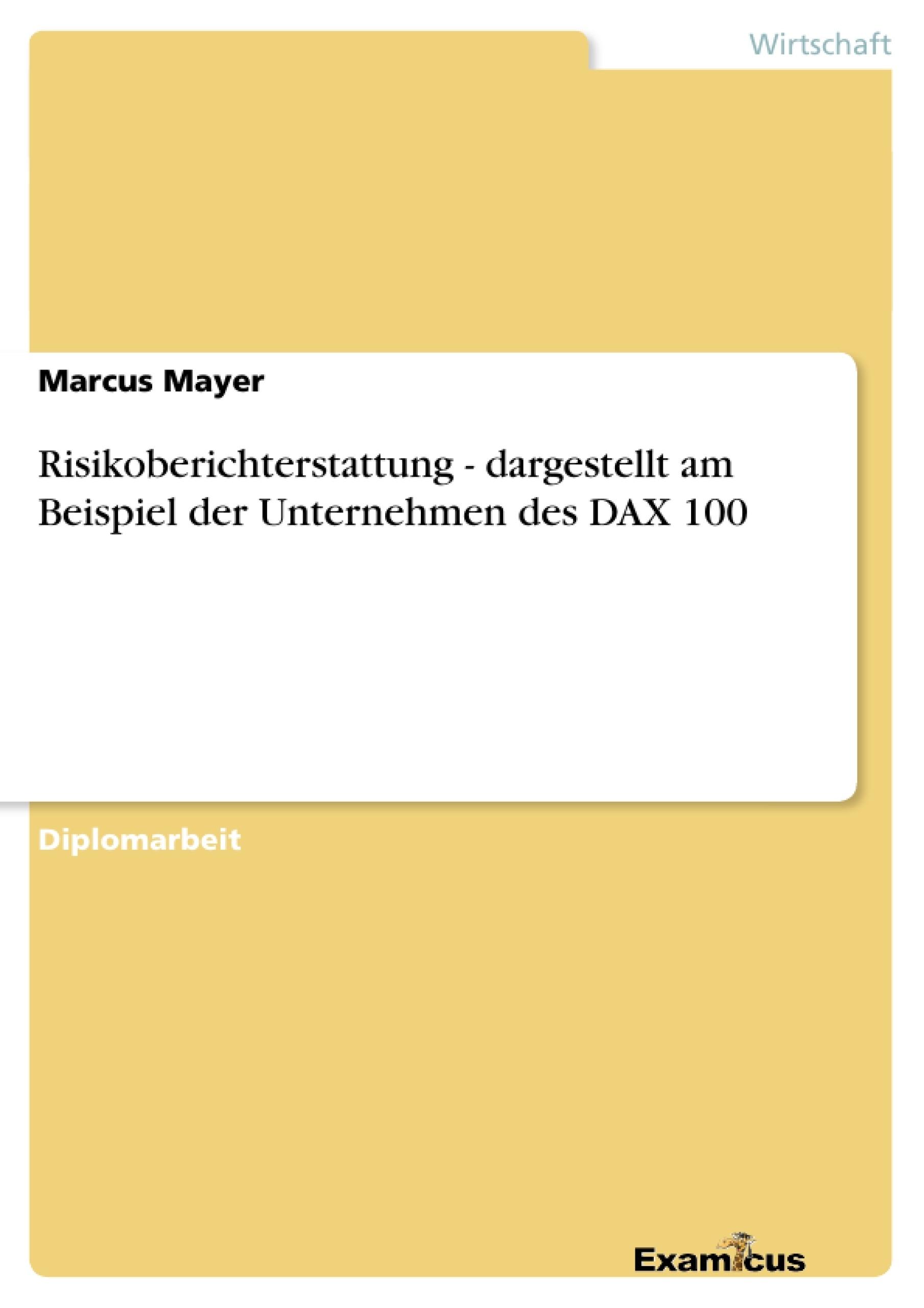 Titel: Risikoberichterstattung - dargestellt am Beispiel der Unternehmen des DAX 100