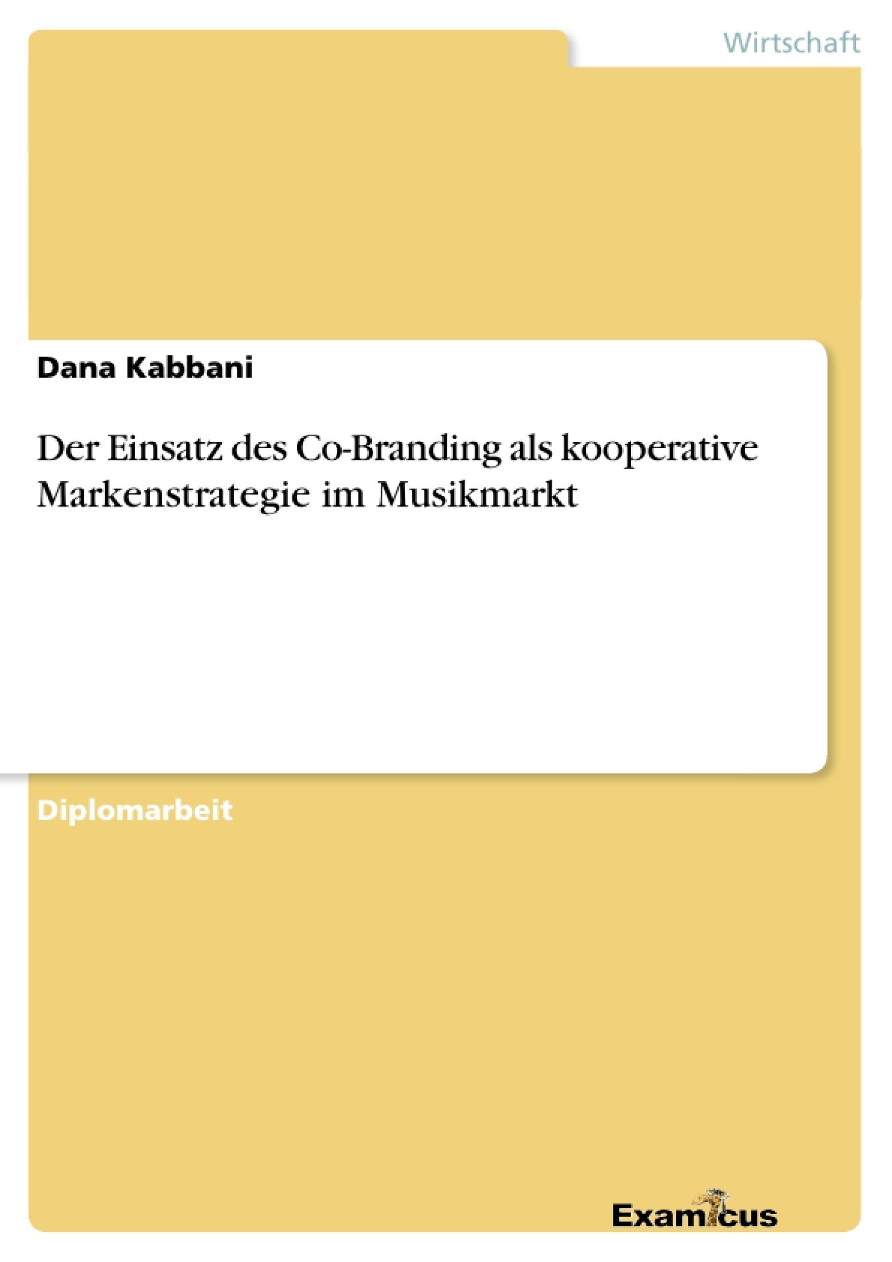 Titel: Der Einsatz des Co-Branding als kooperative Markenstrategie im Musikmarkt