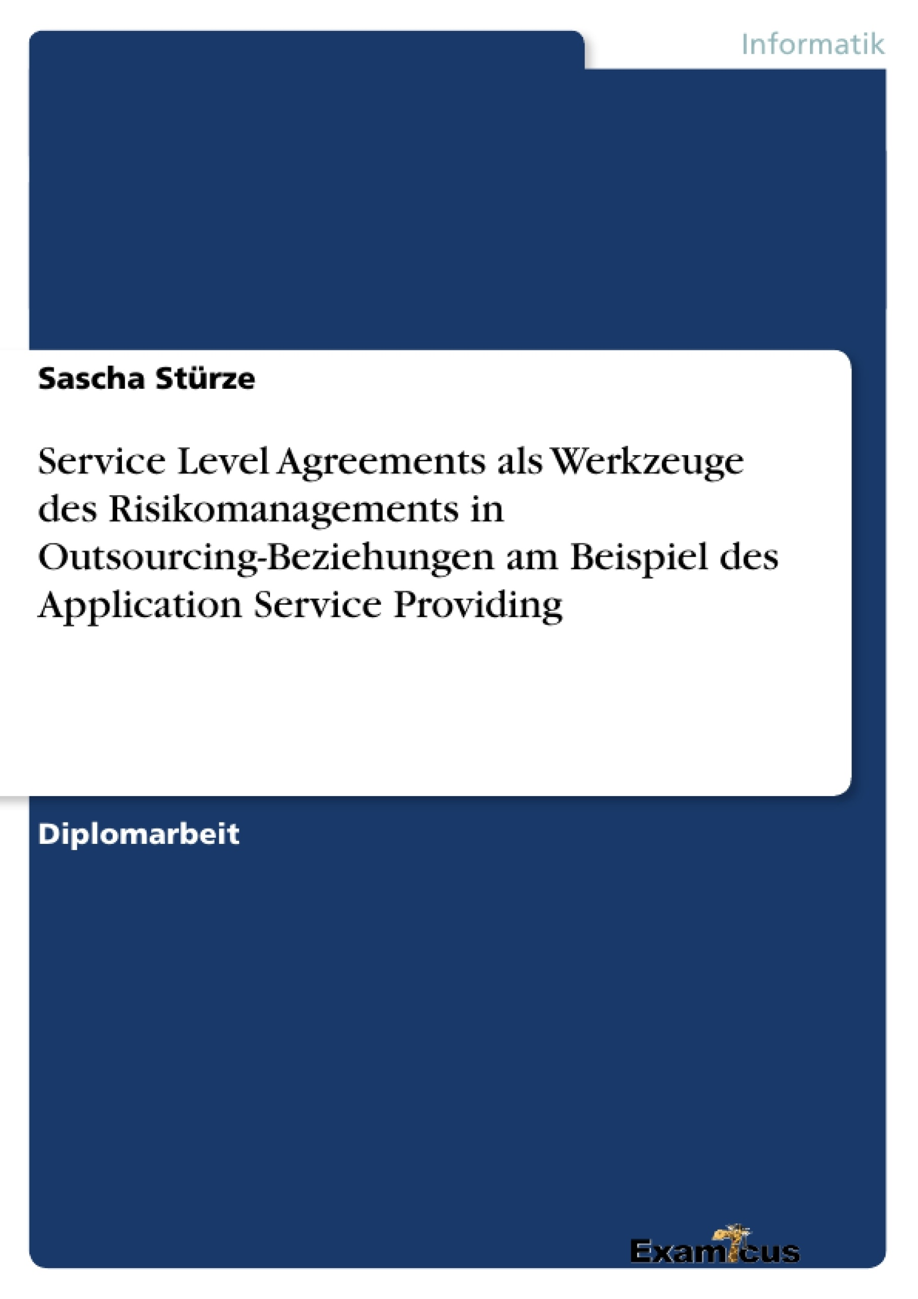 Titel: Service Level Agreements als Werkzeuge des Risikomanagements in Outsourcing-Beziehungen am Beispiel des Application Service Providing
