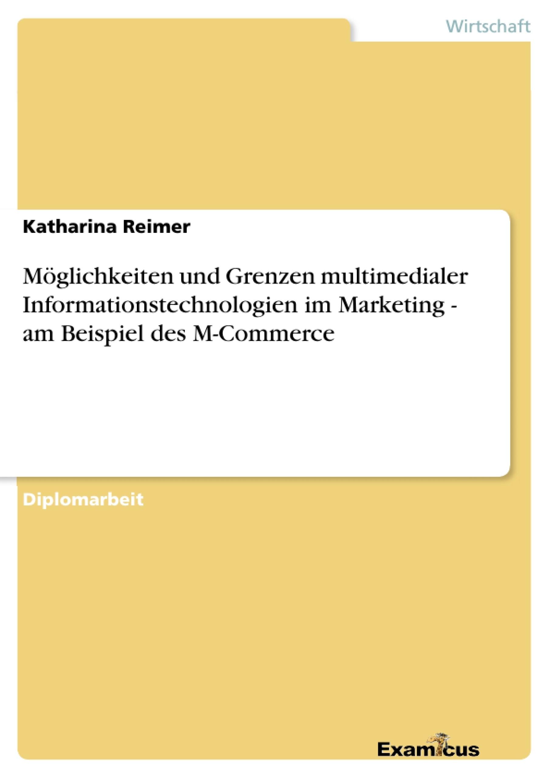Titel: Möglichkeiten und Grenzen multimedialer Informationstechnologien im Marketing - am Beispiel des M-Commerce