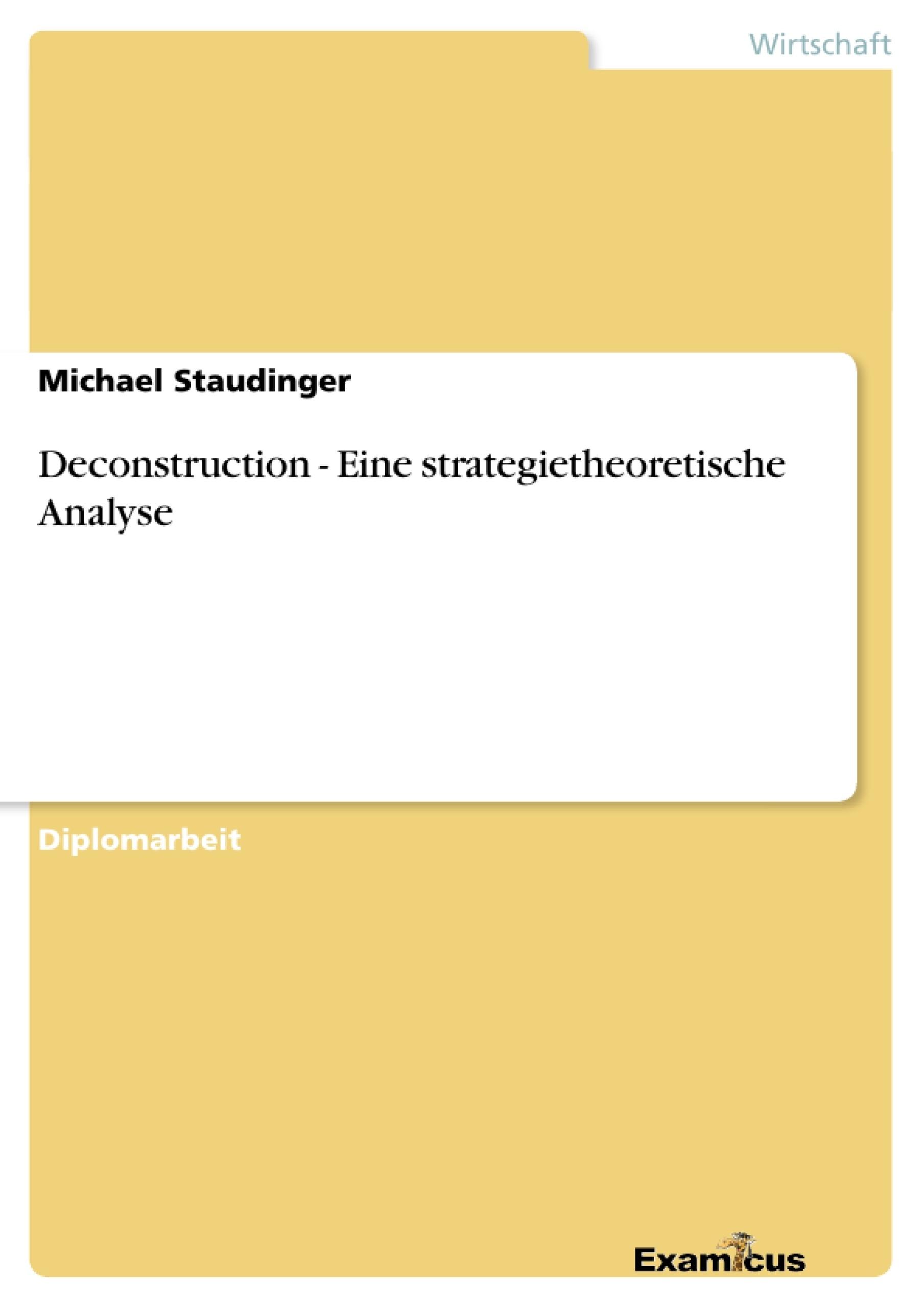 Titel: Deconstruction - Eine strategietheoretische Analyse