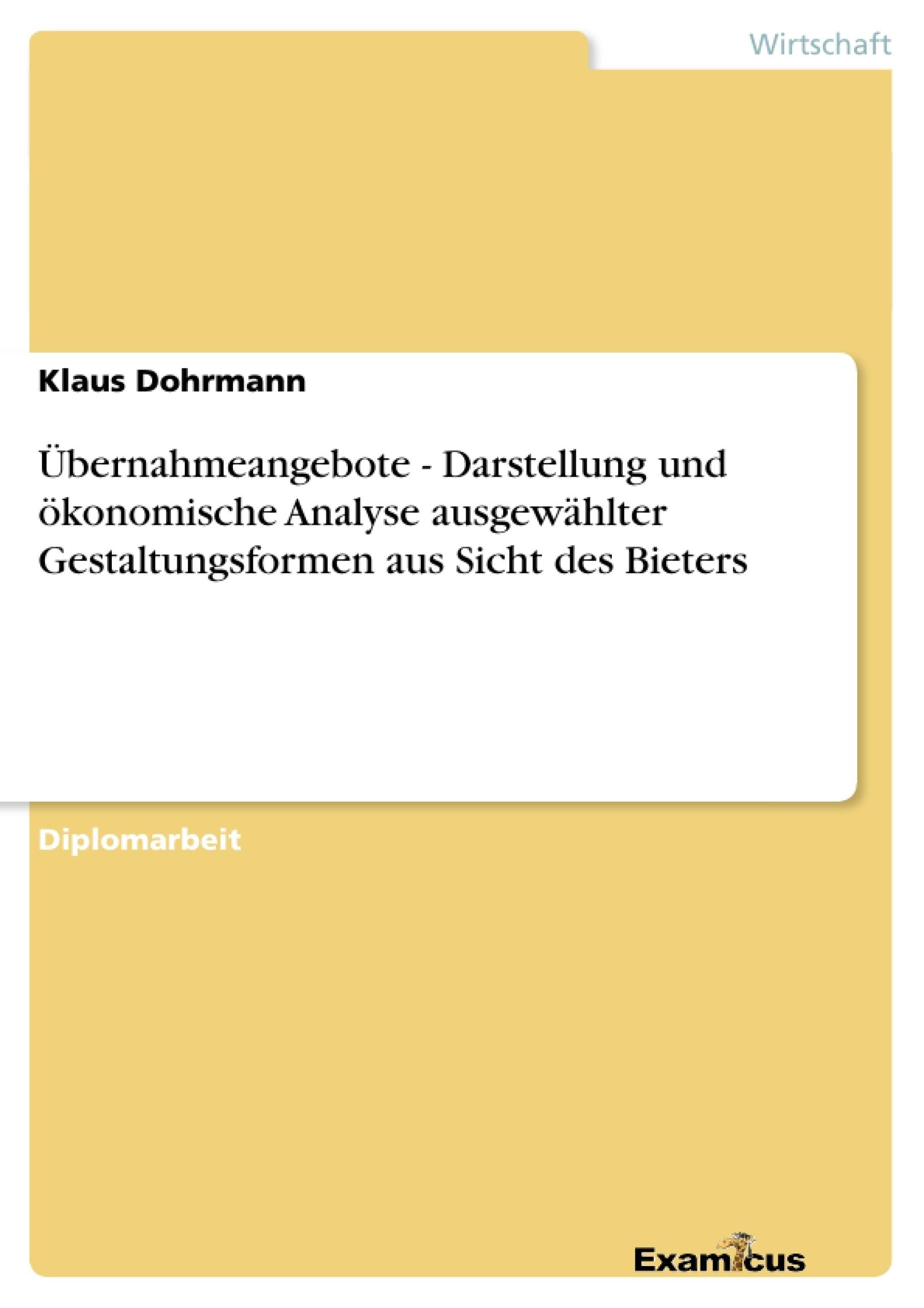 Titel: Übernahmeangebote - Darstellung und ökonomische Analyse ausgewählter Gestaltungsformen aus Sicht des Bieters