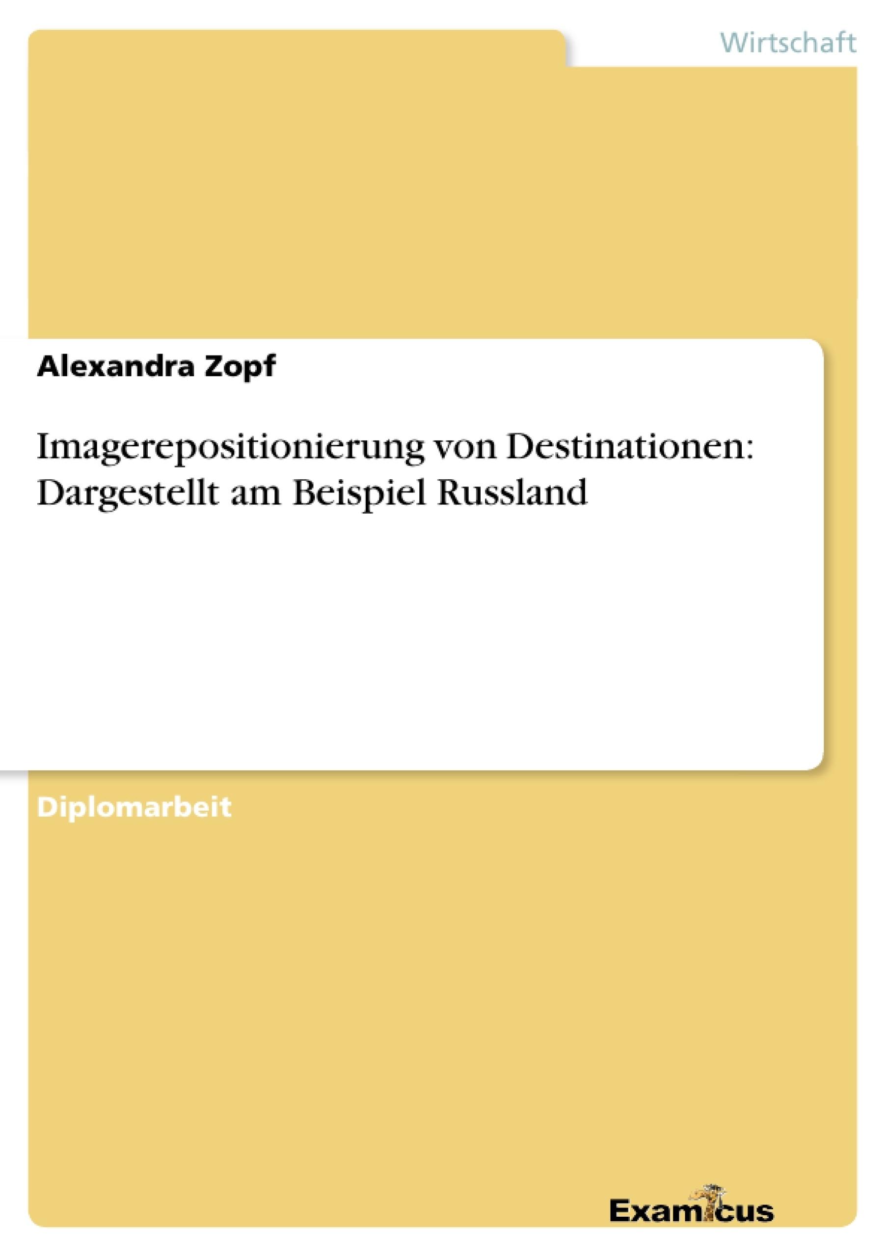 Titel: Imagerepositionierung von Destinationen: Dargestellt am Beispiel Russland