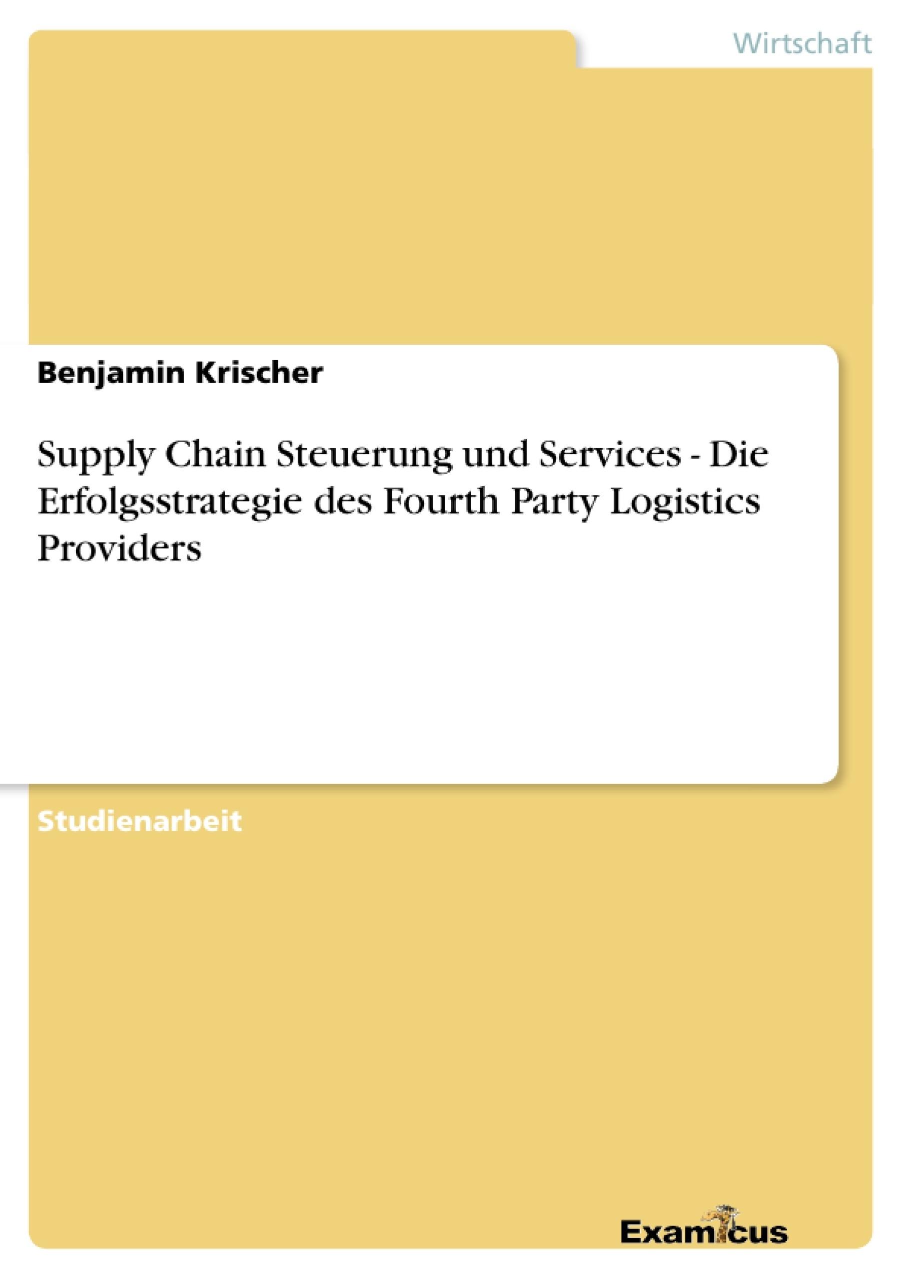 Titel: Supply Chain Steuerung und Services - Die Erfolgsstrategie des Fourth Party Logistics Providers