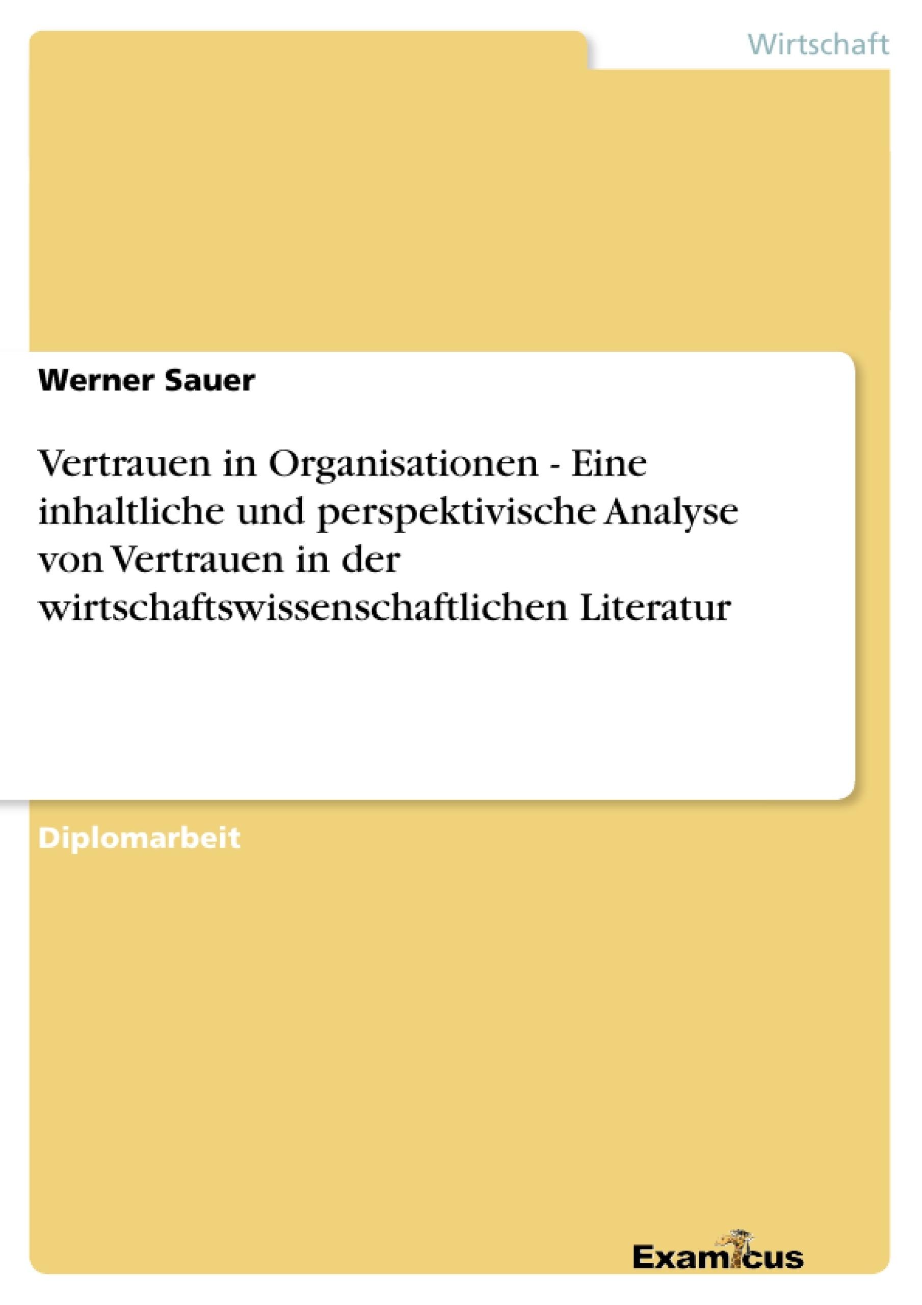 Titel: Vertrauen in Organisationen - Eine inhaltliche und perspektivische Analyse von Vertrauen in der wirtschaftswissenschaftlichen Literatur