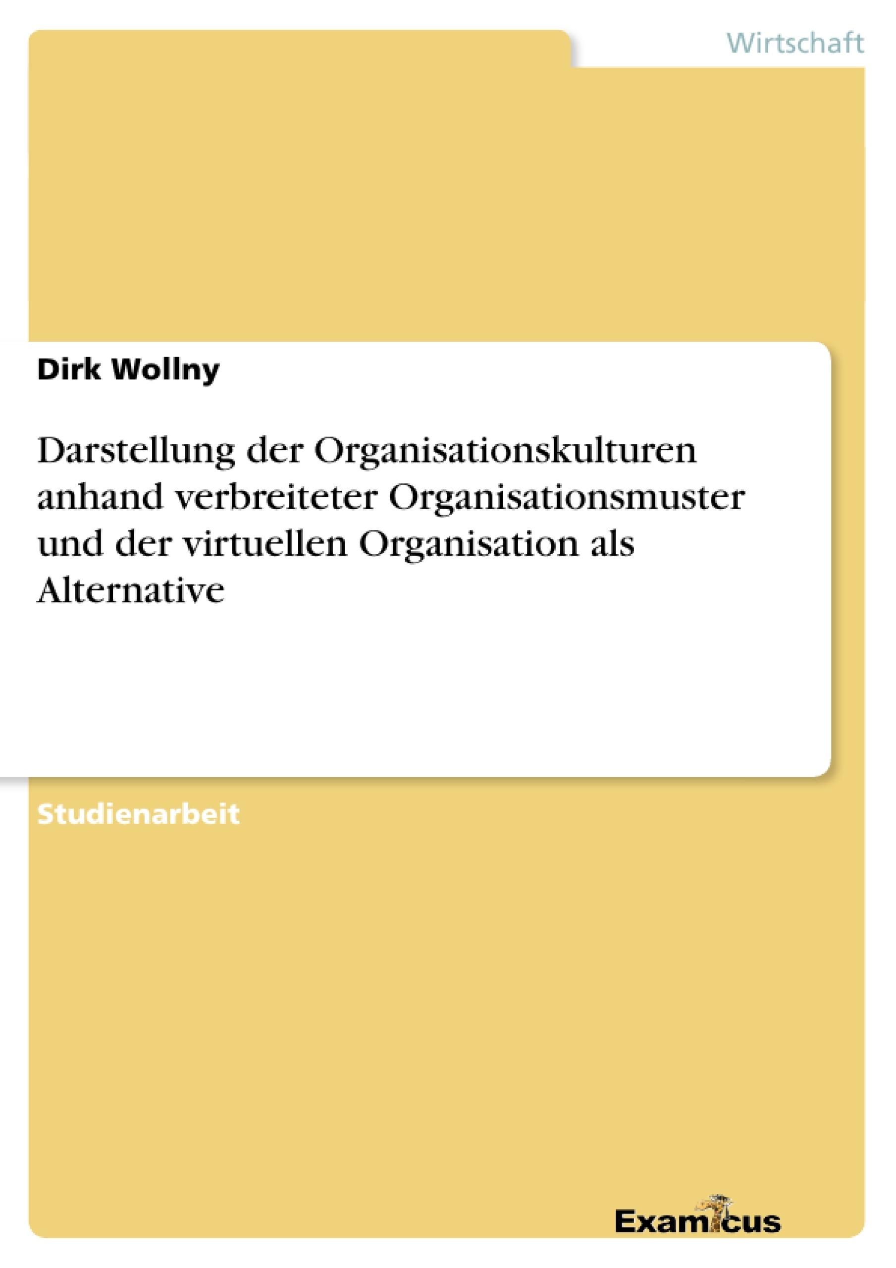 Titel: Darstellung der Organisationskulturen anhand verbreiteter Organisationsmuster und der virtuellen Organisation als Alternative