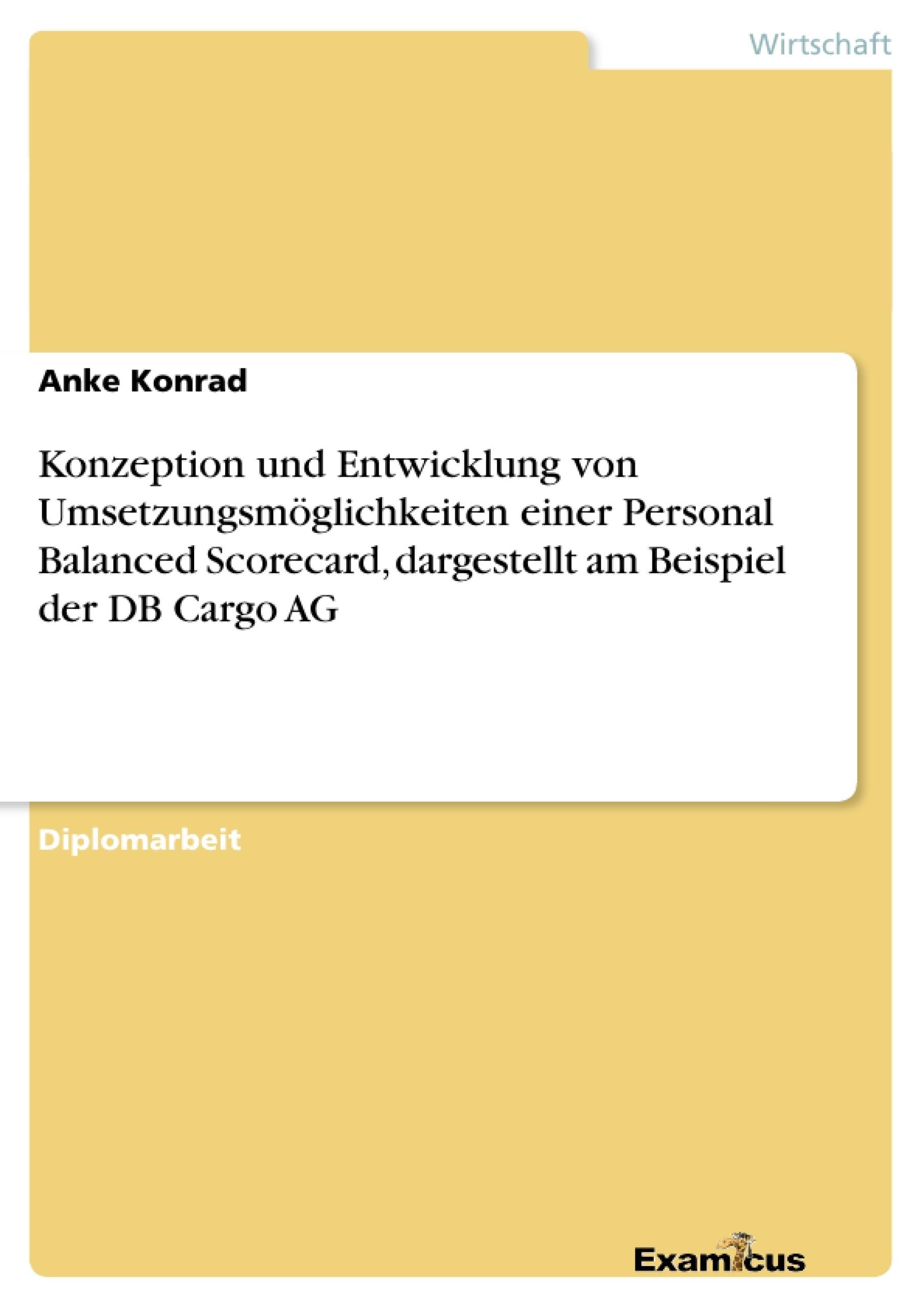 Titel: Konzeption und Entwicklung von Umsetzungsmöglichkeiten einer Personal Balanced Scorecard, dargestellt am Beispiel der DB Cargo AG