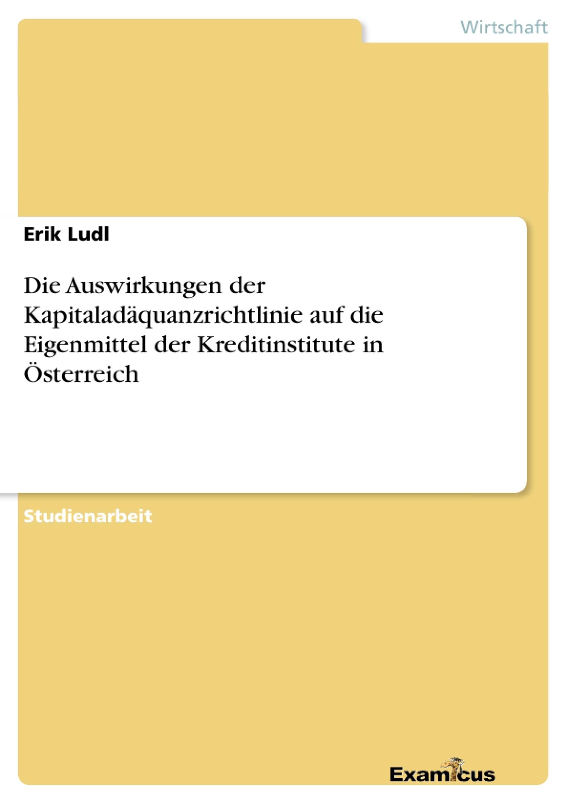 Titel: Die Auswirkungen der Kapitaladäquanzrichtlinie auf die Eigenmittel der Kreditinstitute in Österreich