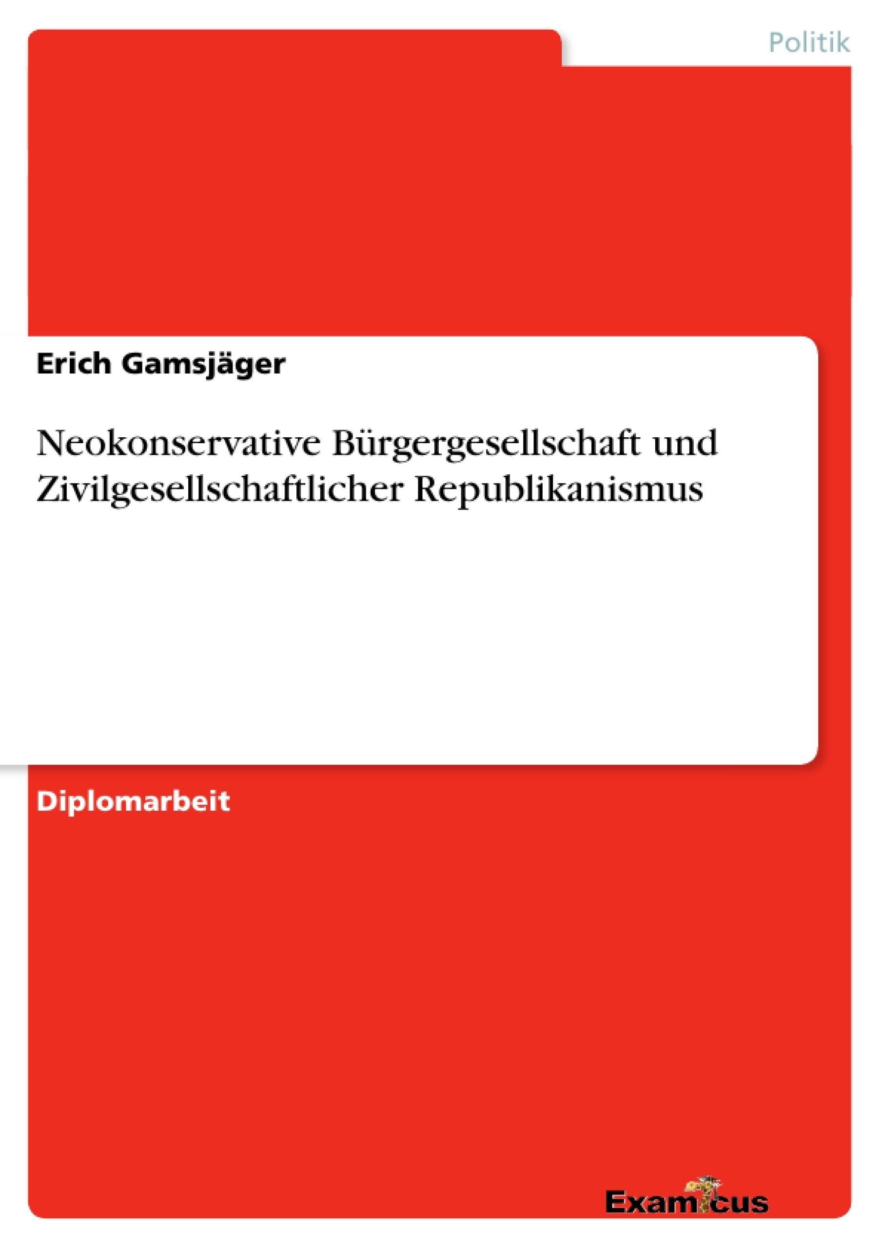 Titel: Neokonservative Bürgergesellschaft und Zivilgesellschaftlicher Republikanismus
