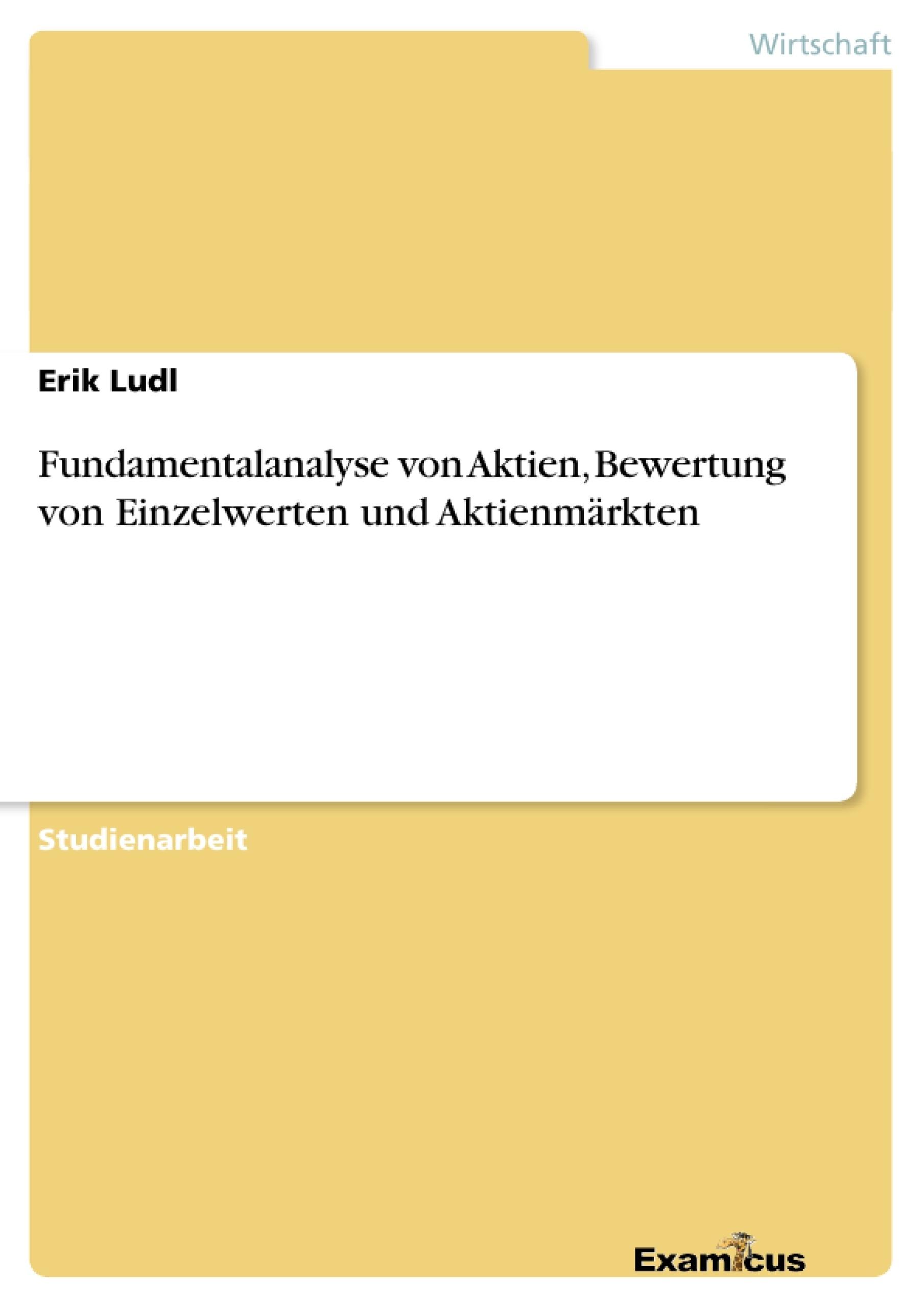 Titel: Fundamentalanalyse von Aktien, Bewertung von Einzelwerten und Aktienmärkten