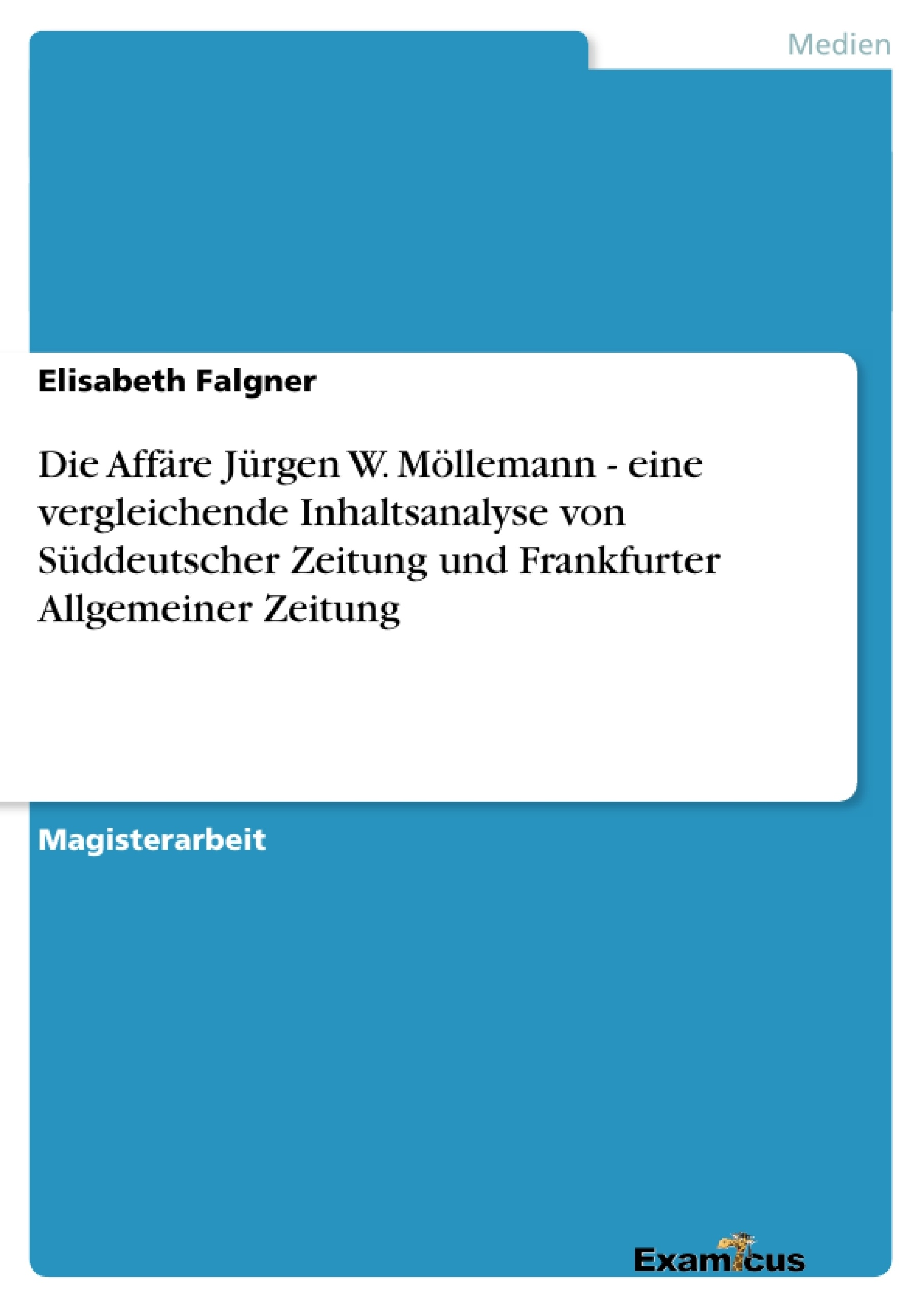 Titel: Die Affäre Jürgen W. Möllemann - eine vergleichende Inhaltsanalyse von Süddeutscher Zeitung und Frankfurter Allgemeiner Zeitung