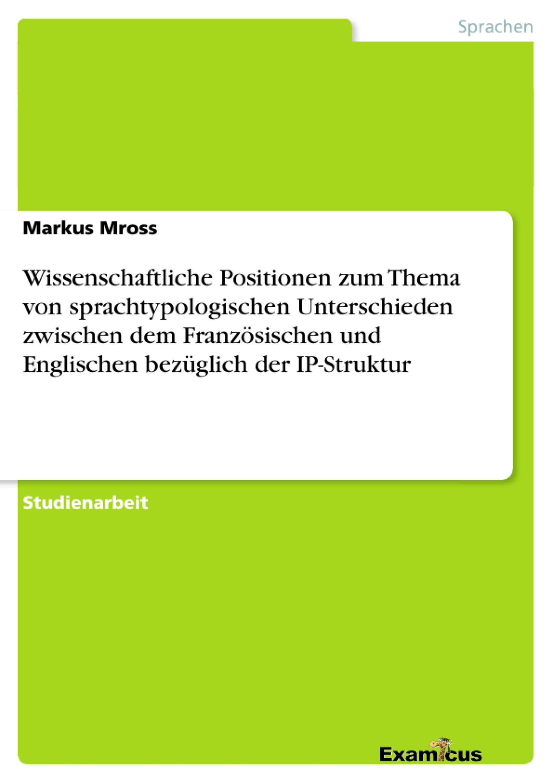 Titel: Wissenschaftliche Positionen zum Thema von sprachtypologischen Unterschieden zwischen dem Französischen und Englischen bezüglich der IP-Struktur