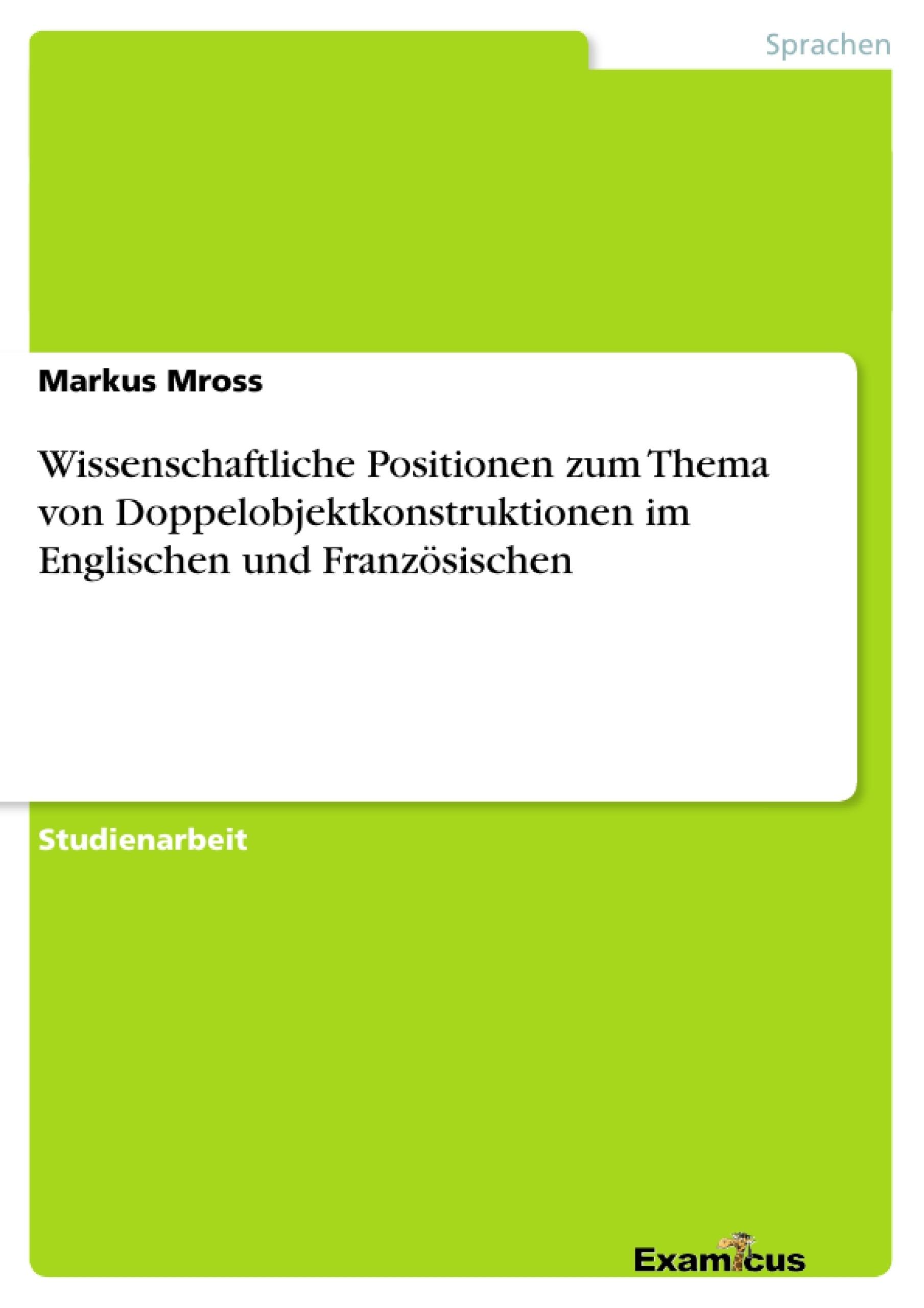 Titel: Wissenschaftliche Positionen zum Thema von Doppelobjektkonstruktionen im Englischen und Französischen