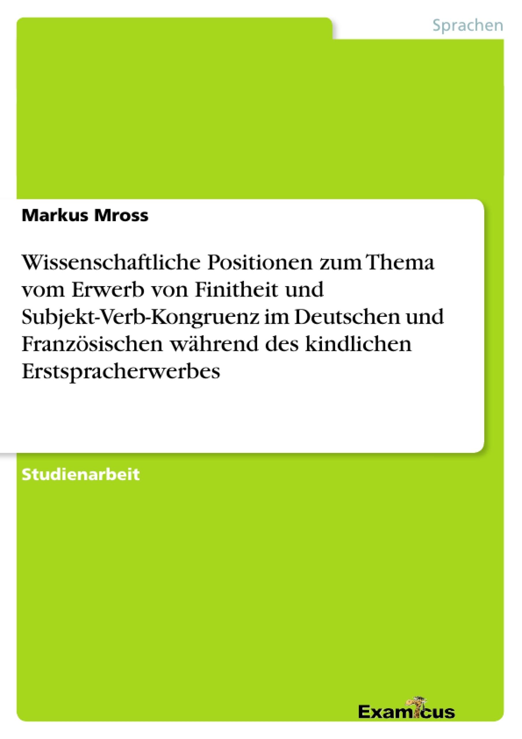 Titel: Wissenschaftliche Positionen zum Thema vom Erwerb von Finitheit und Subjekt-Verb-Kongruenz im Deutschen und Französischen während des kindlichen Erstspracherwerbes