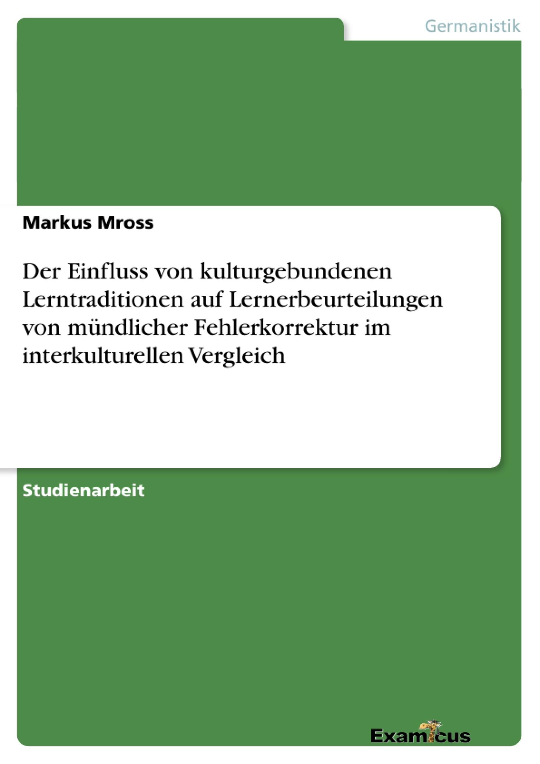 Titel: Der Einfluss von kulturgebundenen Lerntraditionen auf Lernerbeurteilungen von mündlicher Fehlerkorrektur im interkulturellen Vergleich